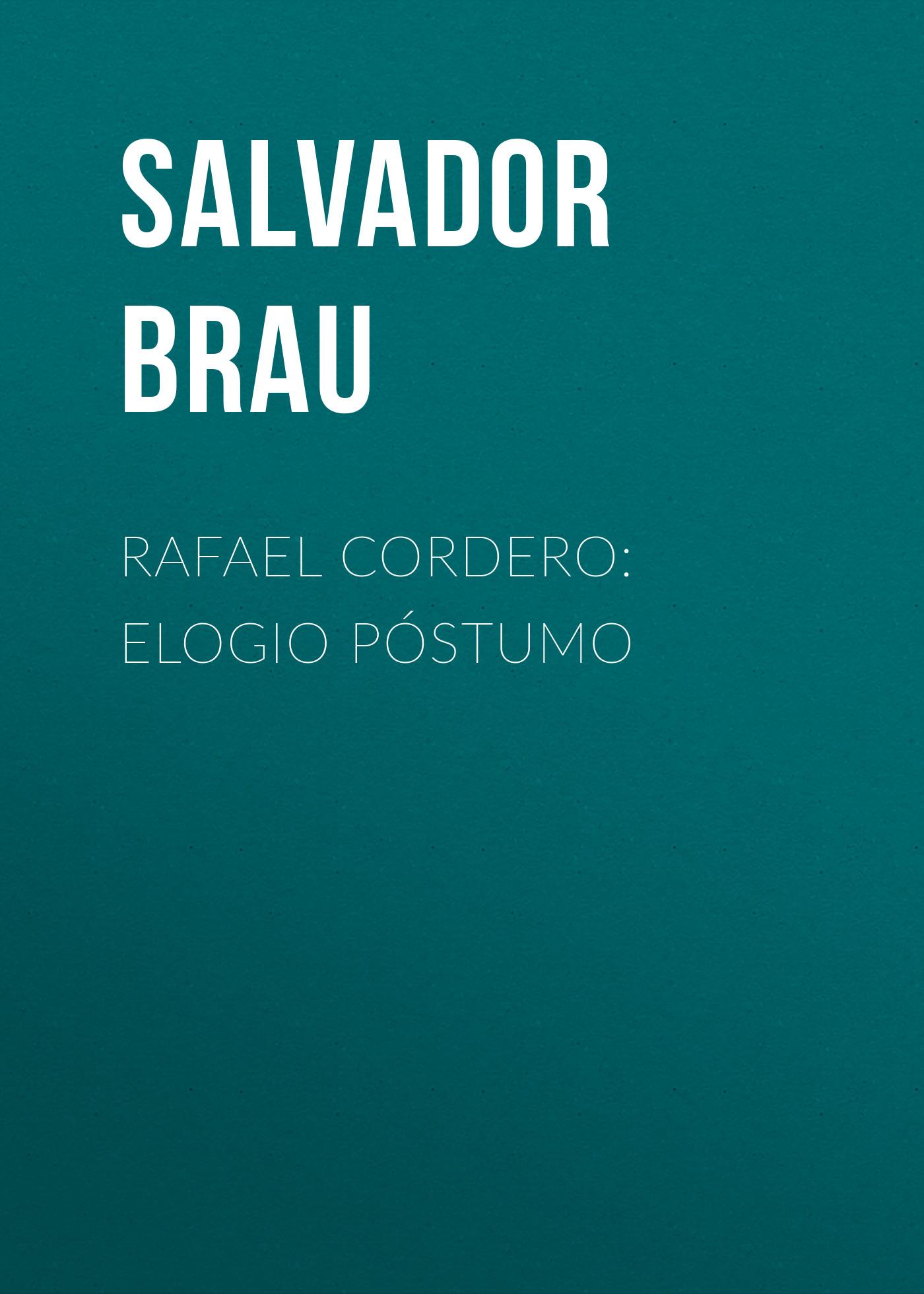 Brau Salvador Rafael Cordero: Elogio Póstumo rafael