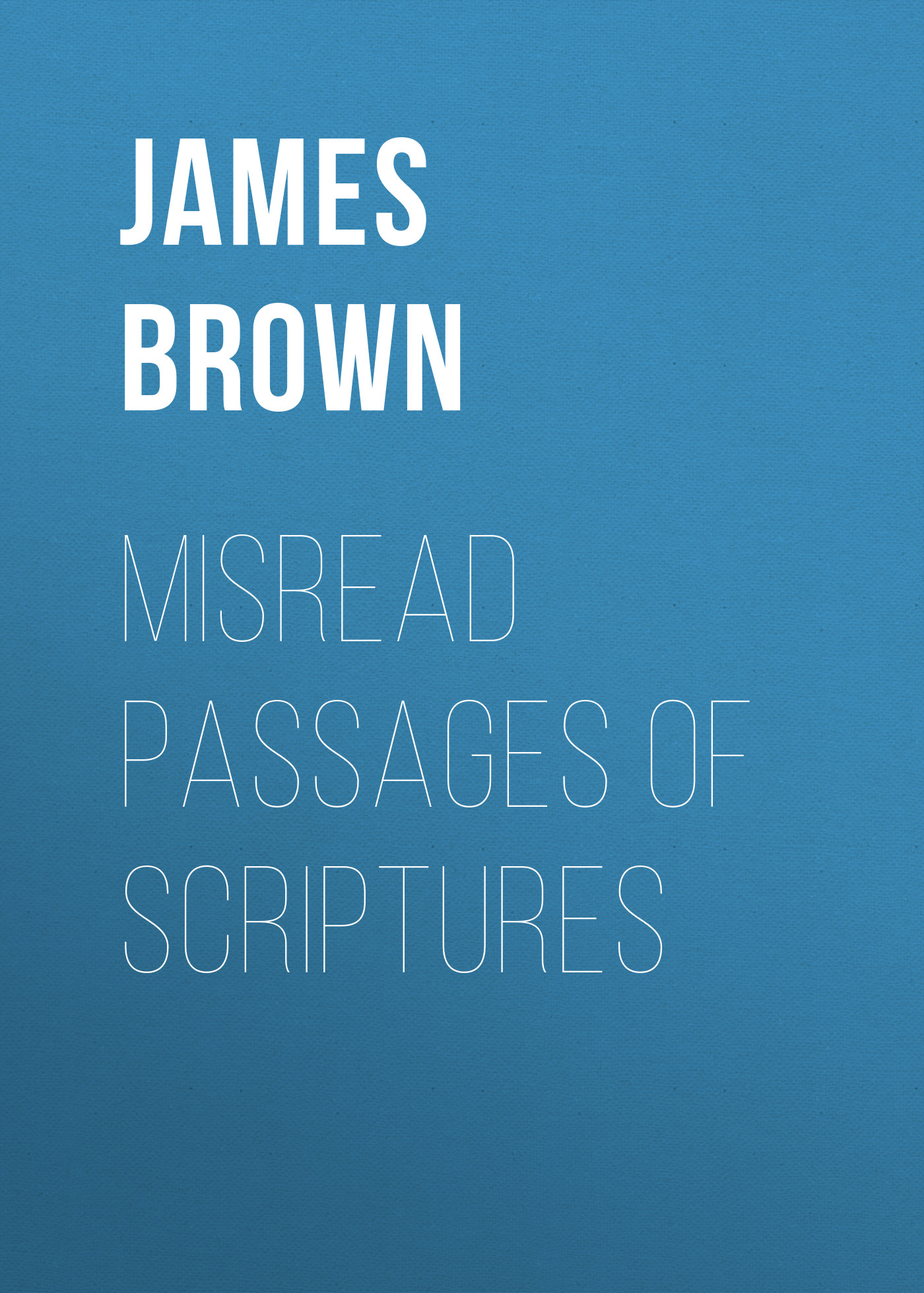 Brown James Baldwin Misread Passages of Scriptures baldwin james school reading by grades fifth year