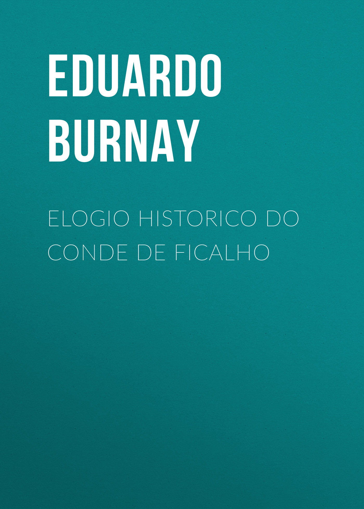 купить Burnay Eduardo Elogio Historico do Conde de Ficalho по цене 0 рублей