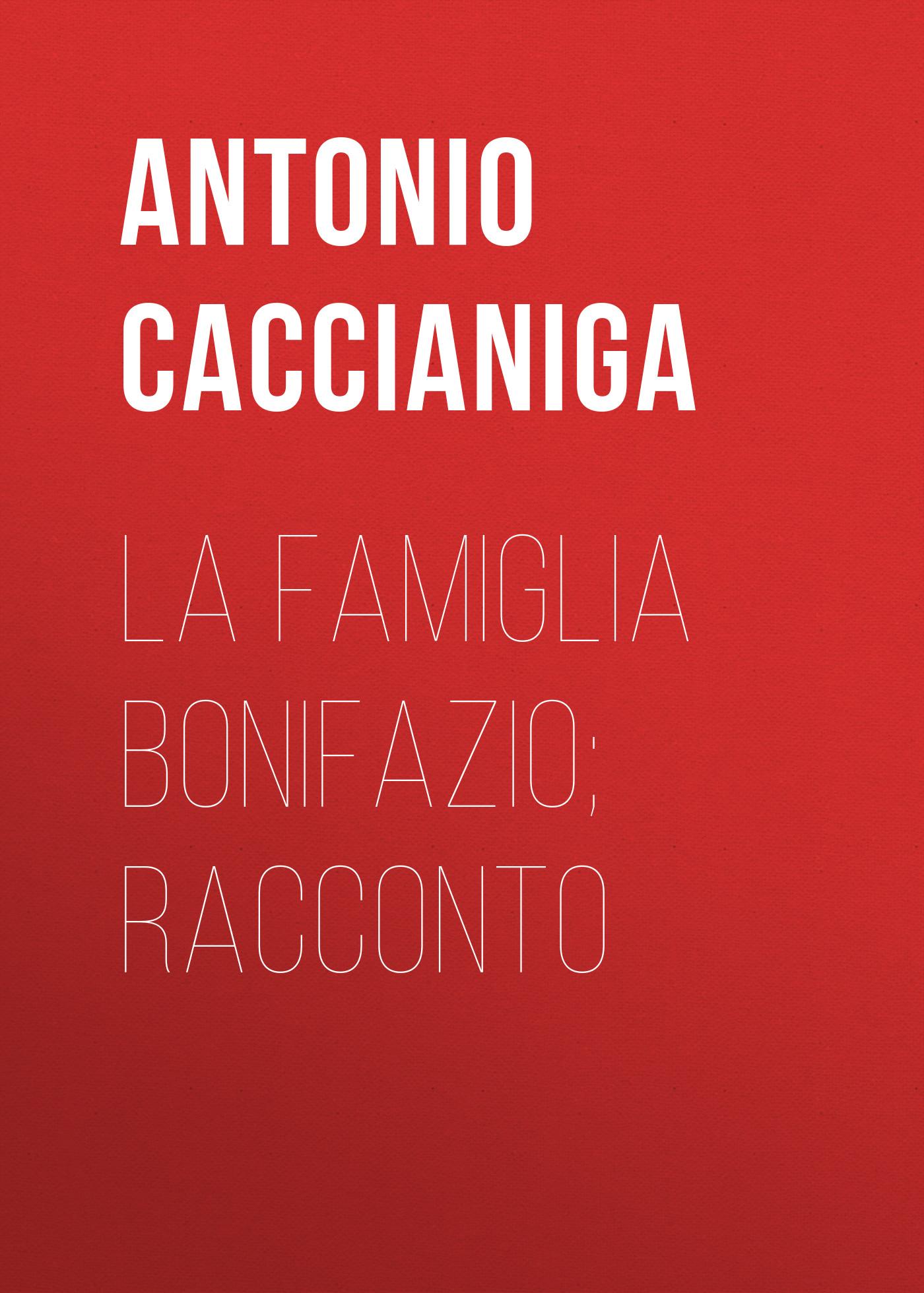 Caccianiga Antonio La famiglia Bonifazio; racconto
