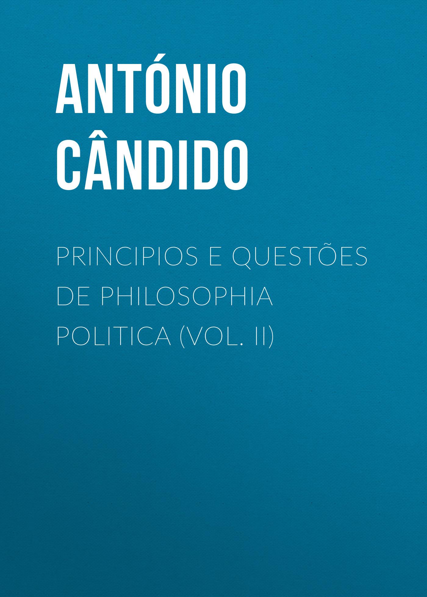 Cândido António Principios e questões de philosophia politica (Vol. II) francisco cândido xavier nasz dom
