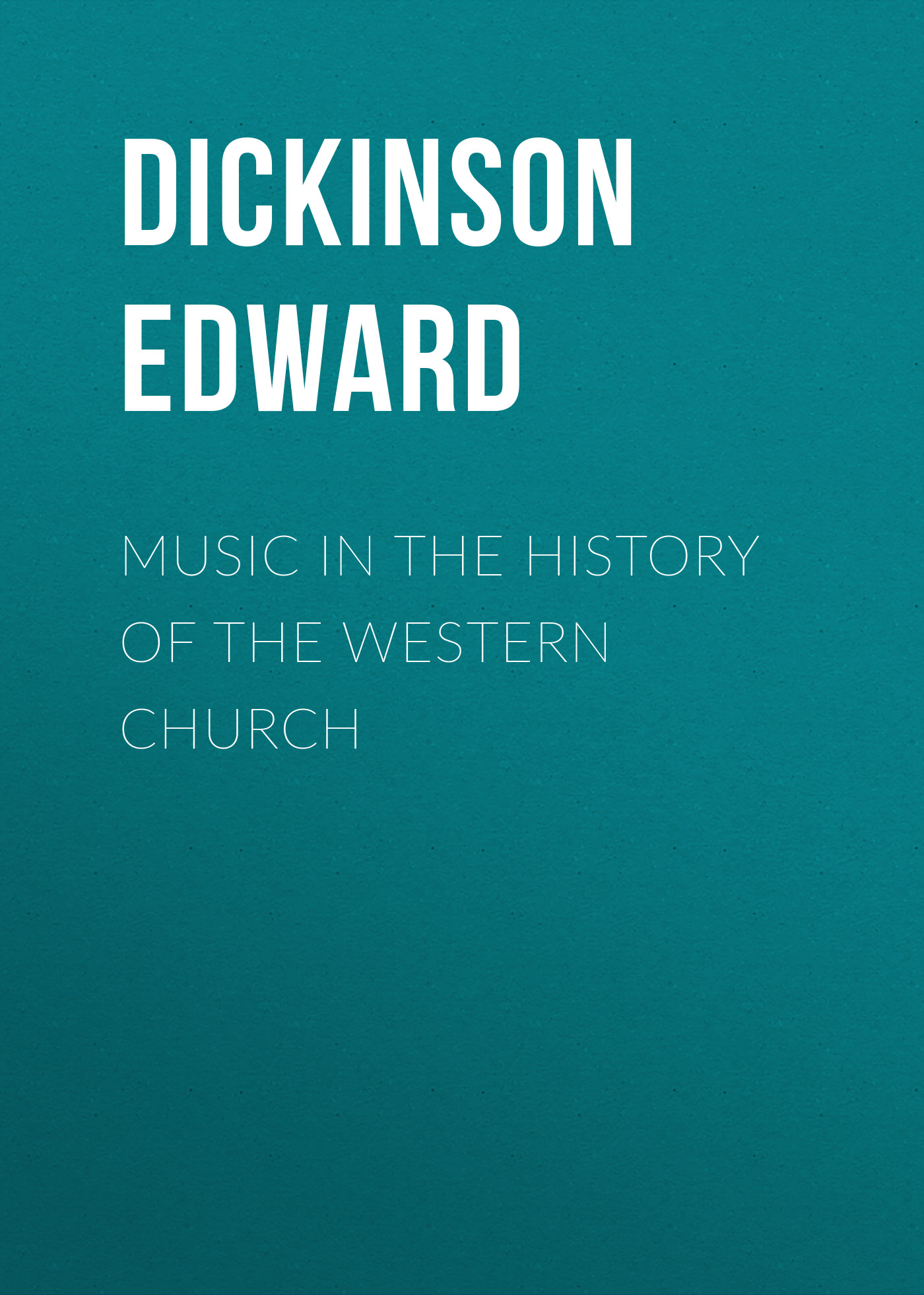Dickinson Edward Music in the History of the Western Church a history of western music 4e ise paper