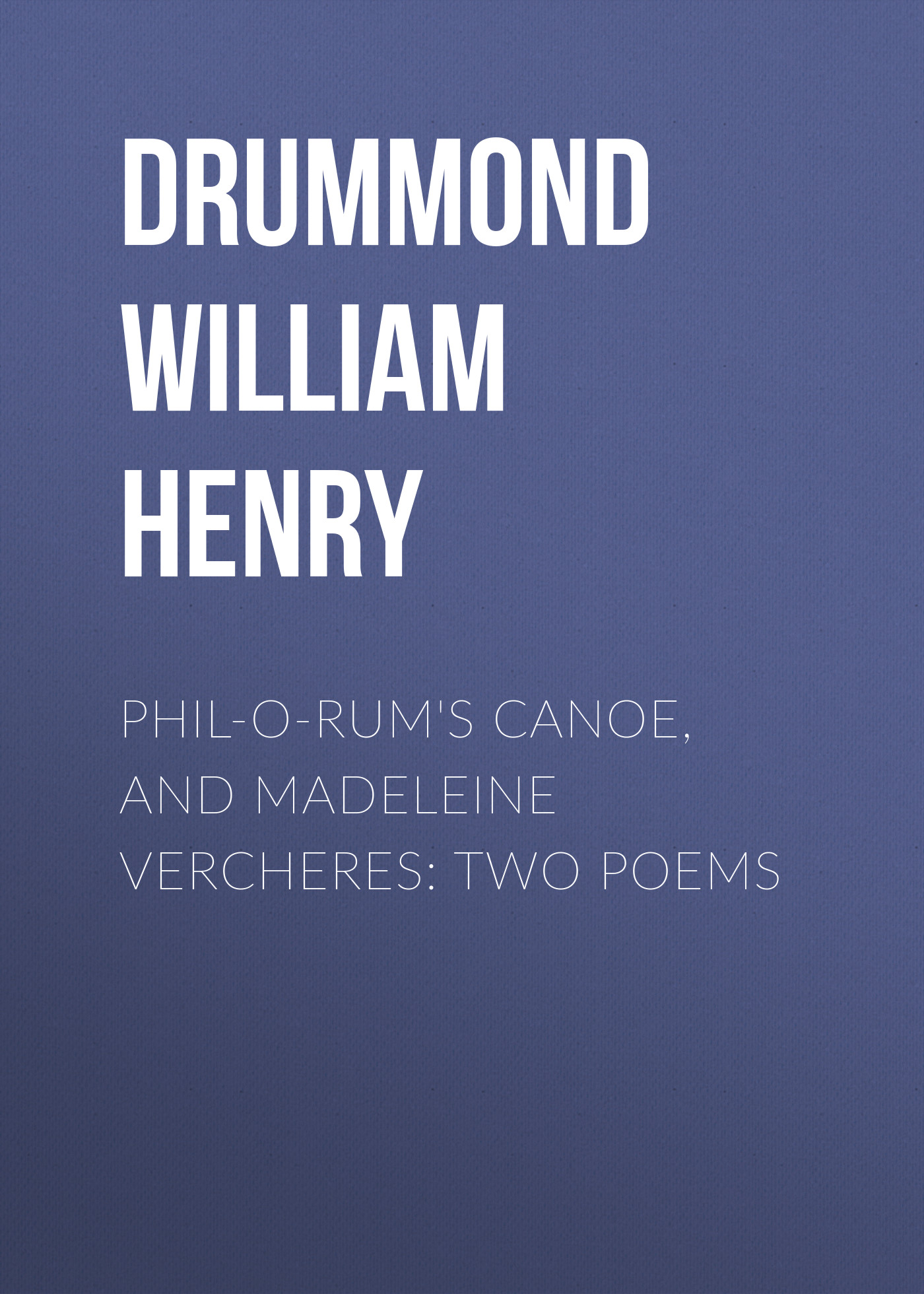 цена Drummond William Henry Phil-o-rum's Canoe, and Madeleine Vercheres: Two Poems онлайн в 2017 году