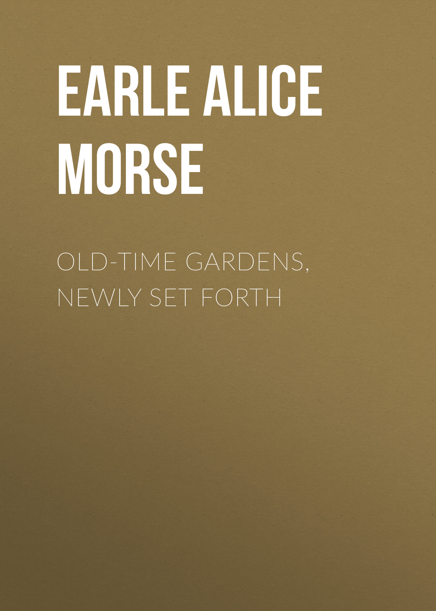 Earle Alice Morse Old-Time Gardens, Newly Set Forth