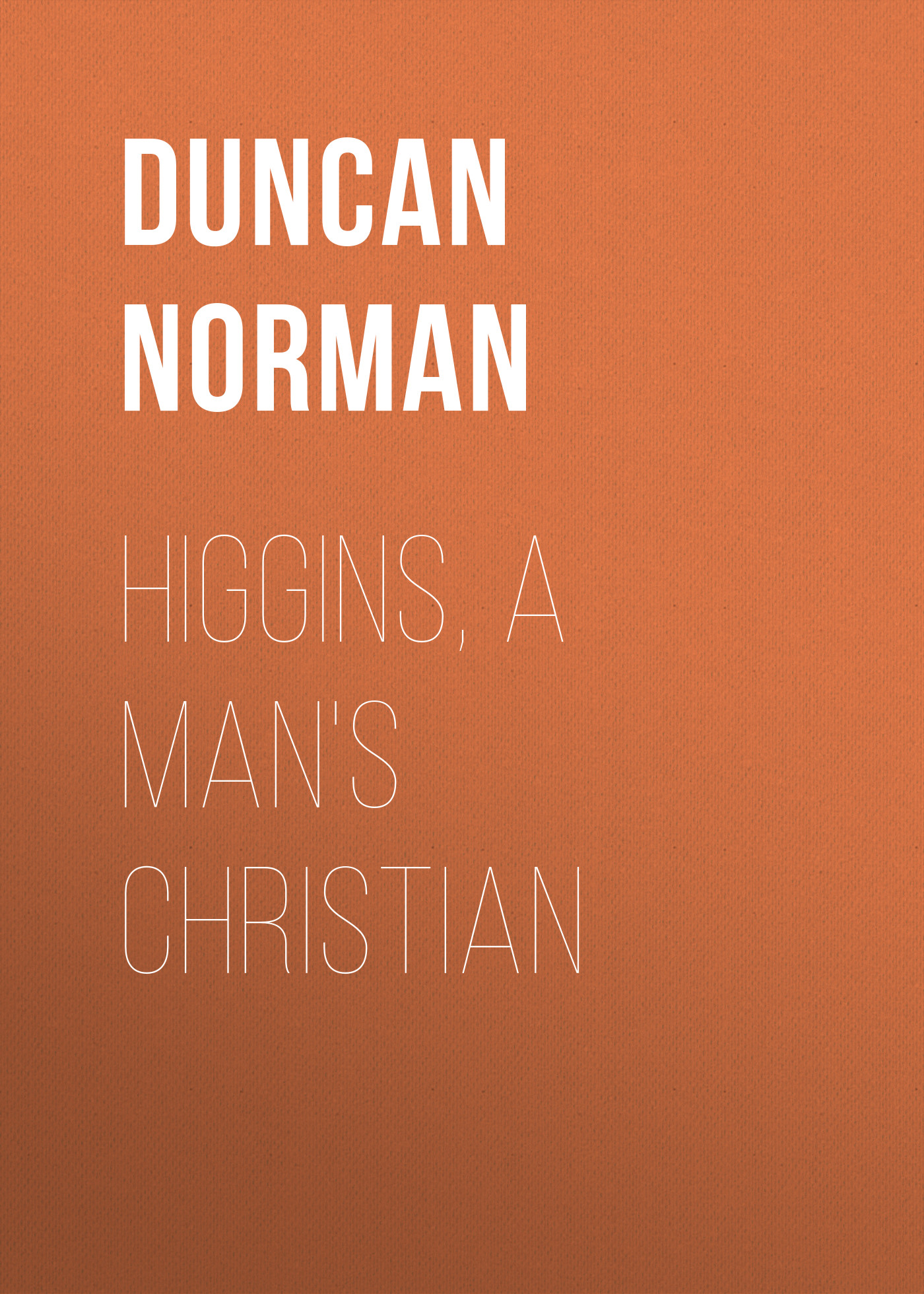 Duncan Norman Higgins, a Man's Christian oxygen norman