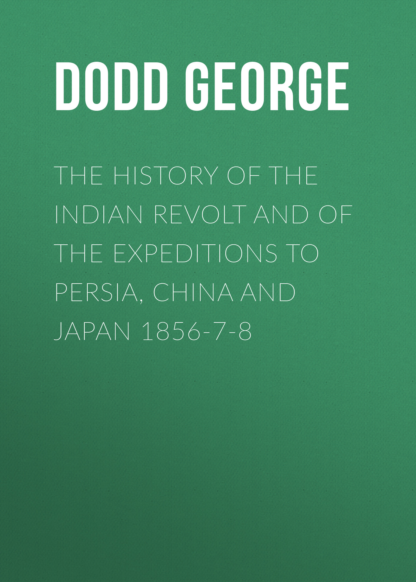 Dodd George The History of the Indian Revolt and of the Expeditions to Persia, China and Japan 1856-7-8 workers from china to japan