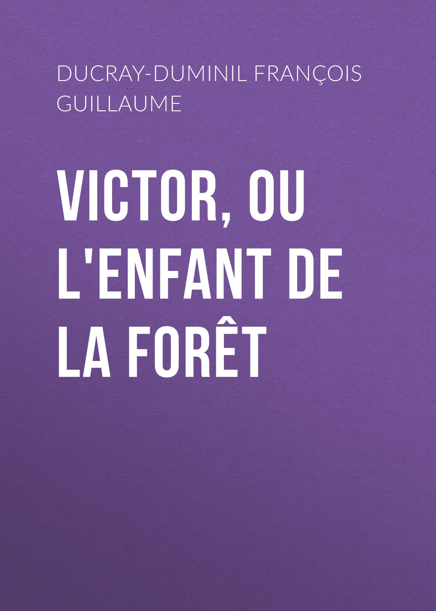 Ducray-Duminil François Guillaume Victor, ou L'enfant de la forêt цена 2017