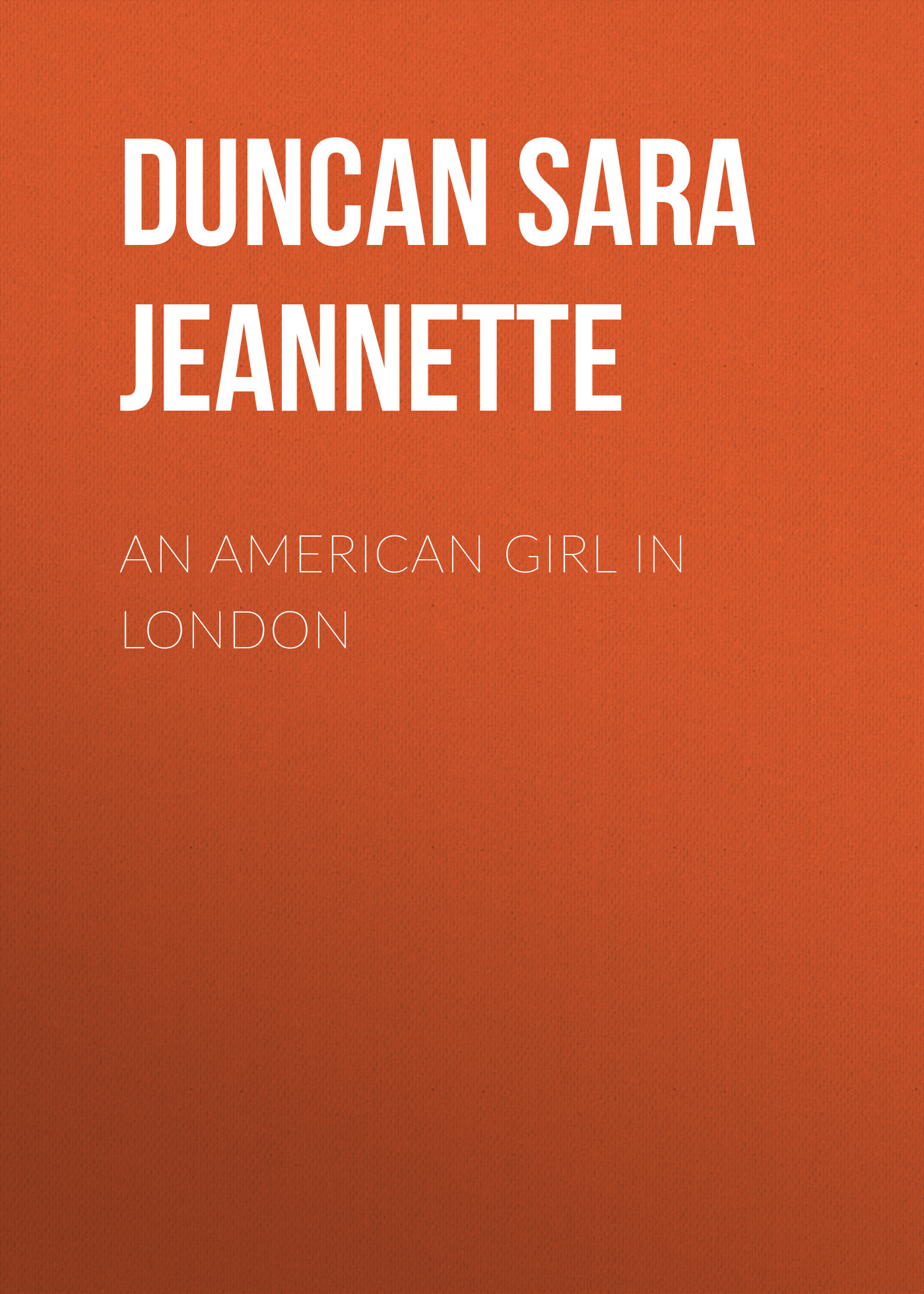 Duncan Sara Jeannette An American Girl in London duncan sara jeannette his honour and a lady