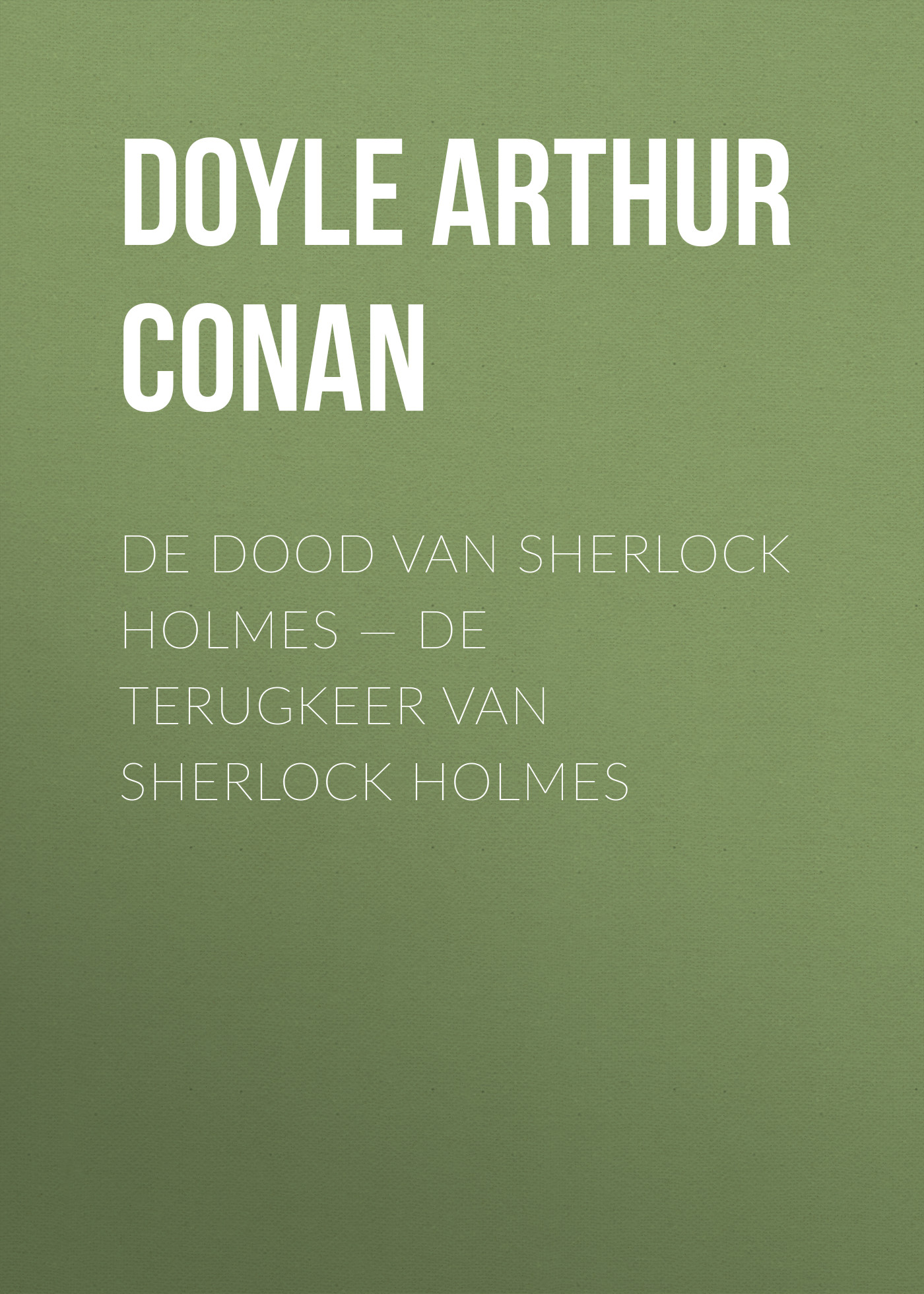 Doyle Arthur Conan De dood van Sherlock Holmes — De terugkeer van Sherlock Holmes doyle arthur conan el sabueso de los baskerville