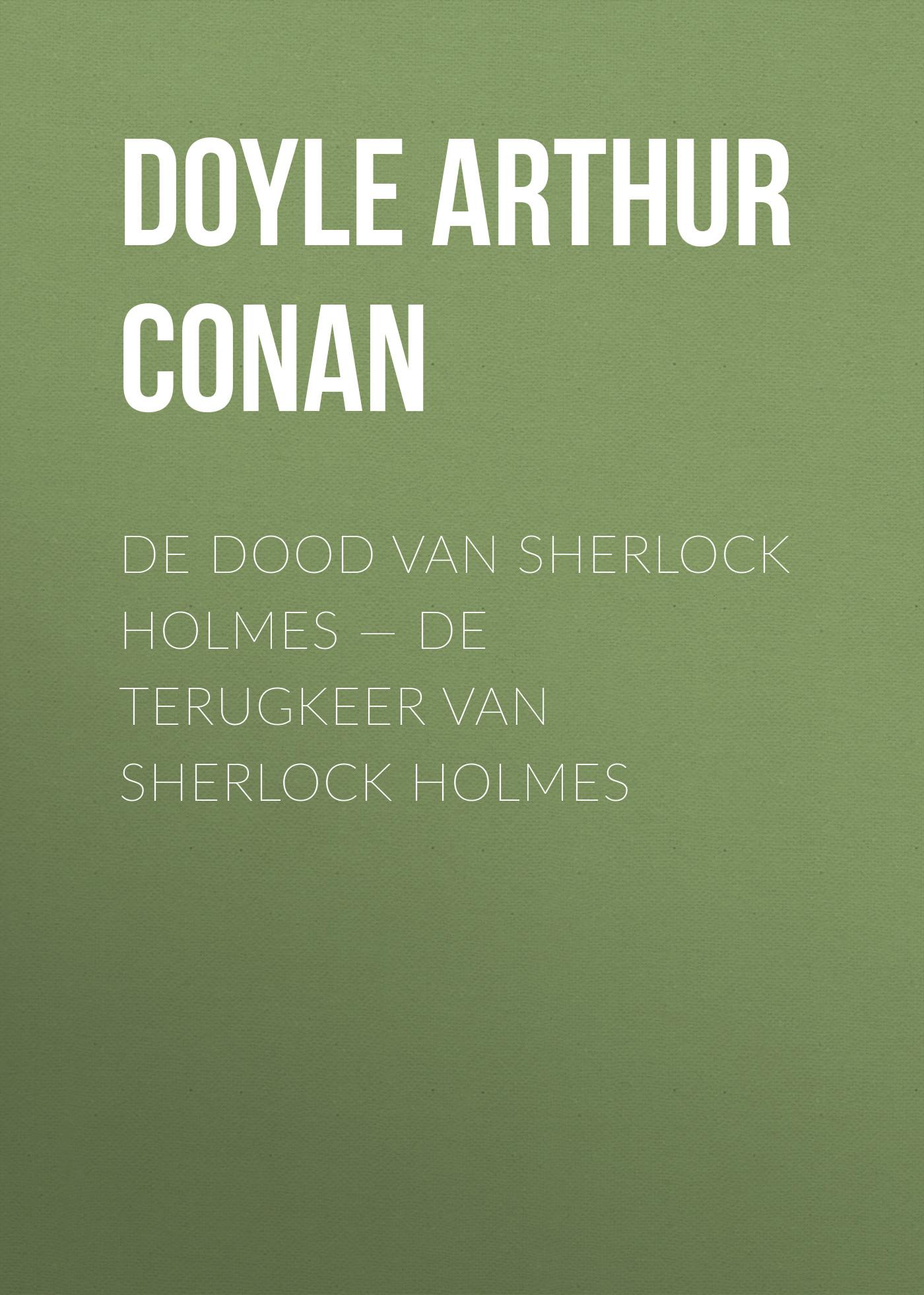 Артур Конан Дойл De dood van Sherlock Holmes — De terugkeer van Sherlock Holmes цена 2017