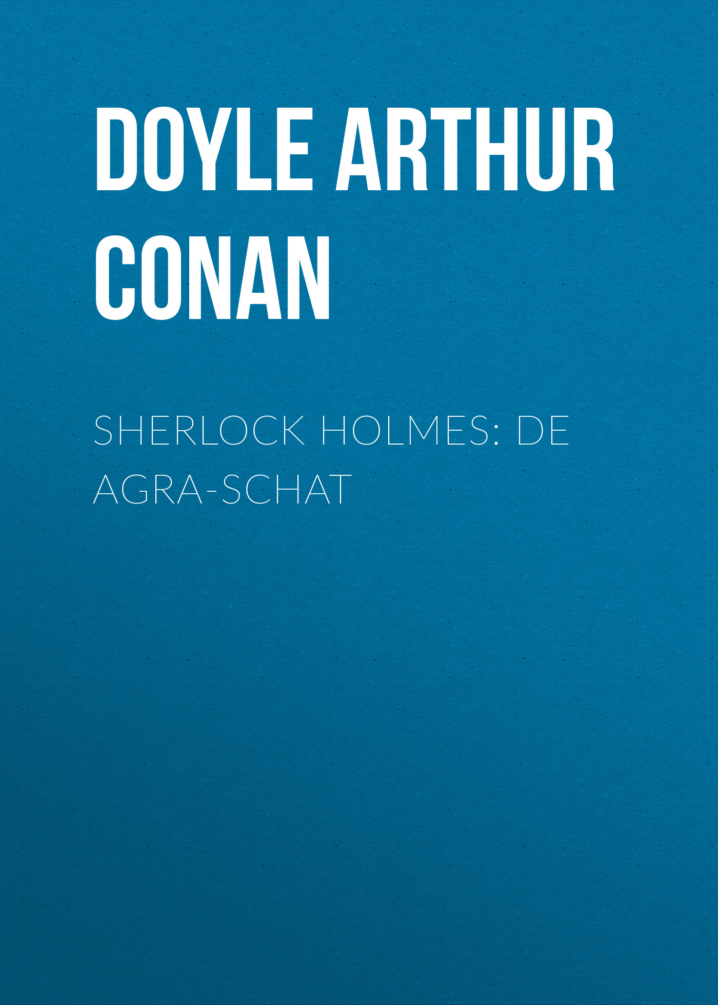 Doyle Arthur Conan Sherlock Holmes: De Agra-Schat doyle arthur conan el sabueso de los baskerville