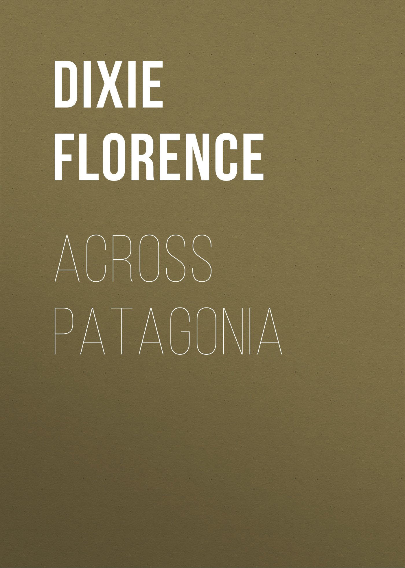 Dixie Florence Across Patagonia