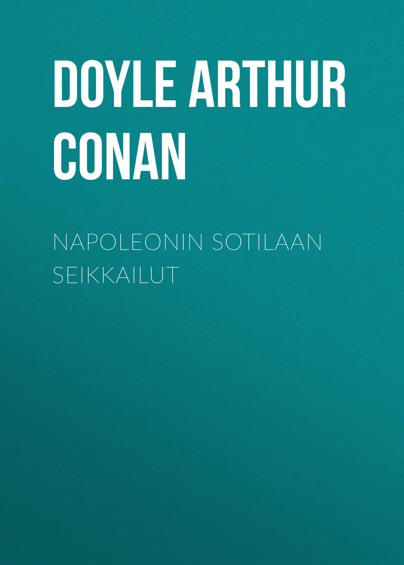 Doyle Arthur Conan Napoleonin sotilaan seikkailut arthur conan doyle through the magic door isbn 978 5 521 07201 9