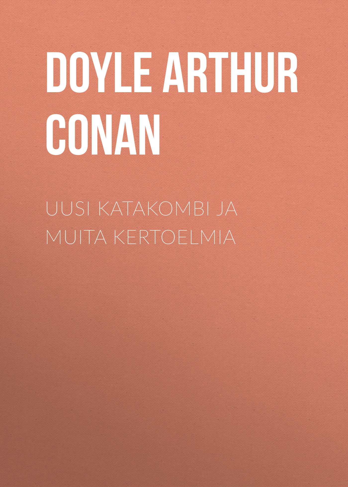 Doyle Arthur Conan Uusi katakombi ja muita kertoelmia arthur conan doyle through the magic door isbn 978 5 521 07201 9