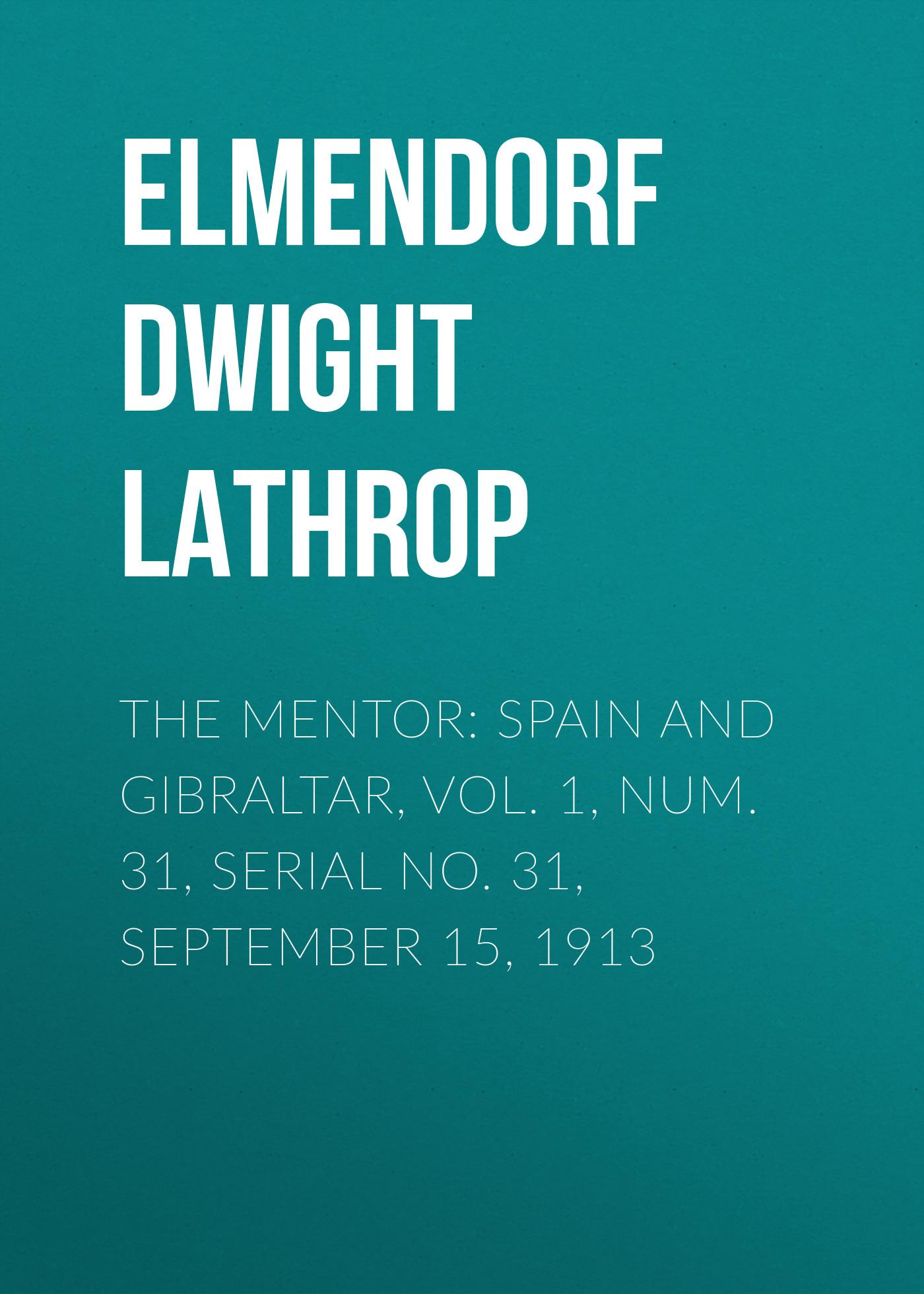 Elmendorf Dwight Lathrop The Mentor: Spain and Gibraltar, Vol. 1, Num. 31, Serial No. 31, September 15, 1913 gibraltar sc bpl