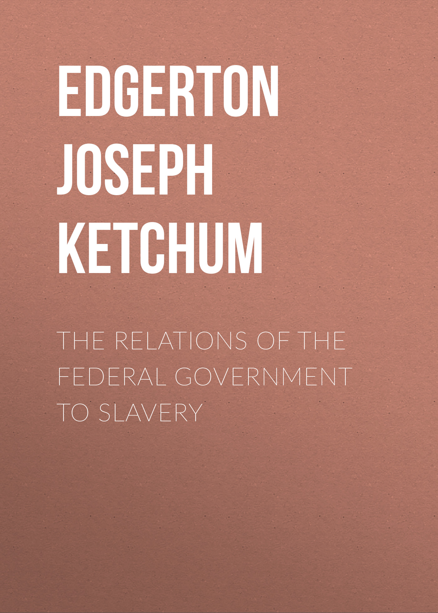 Edgerton Joseph Ketchum The Relations of the Federal Government to Slavery утюг federal