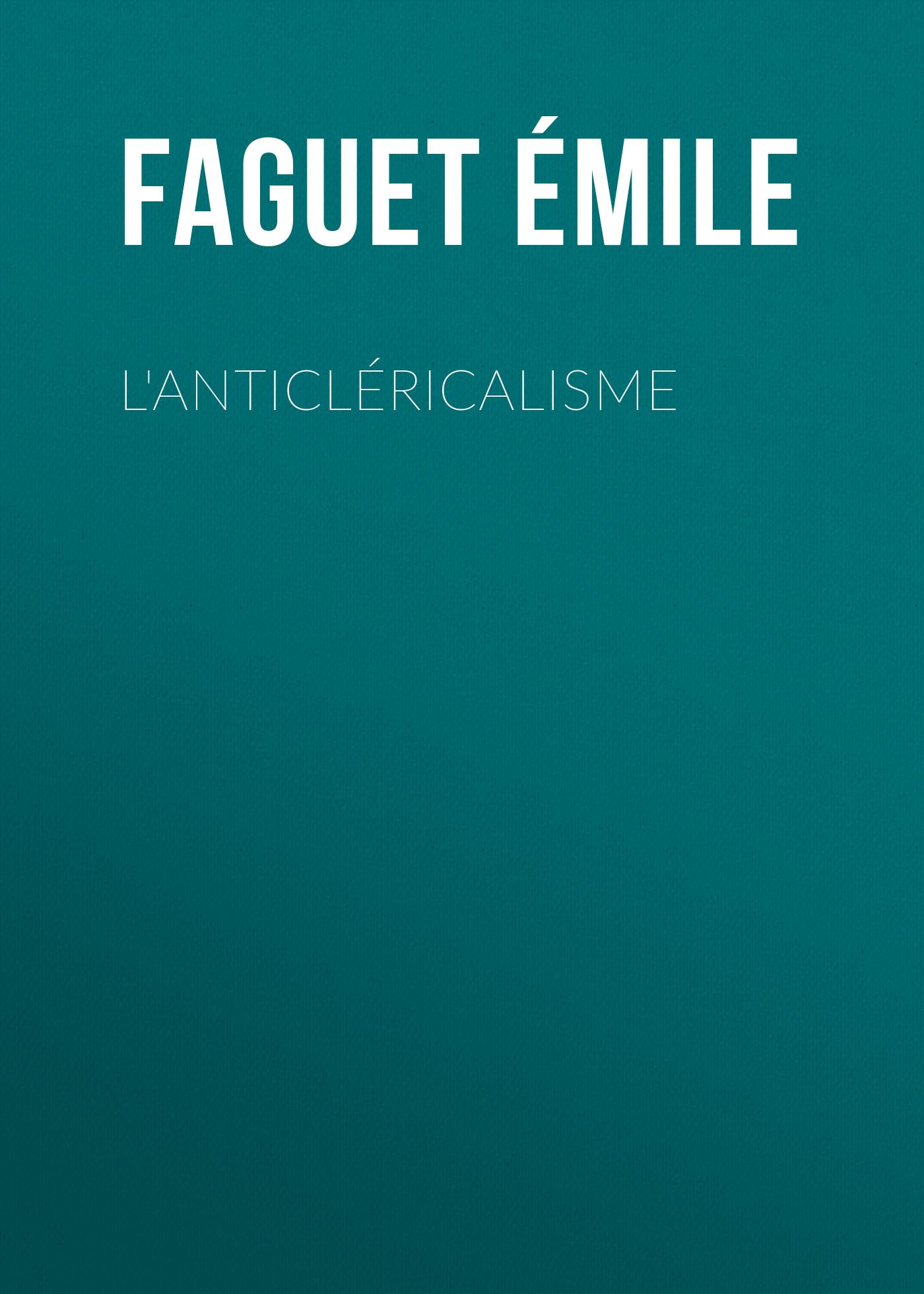 Faguet Émile L'Anticléricalisme h émile henri émile chevalier le chasseur noir