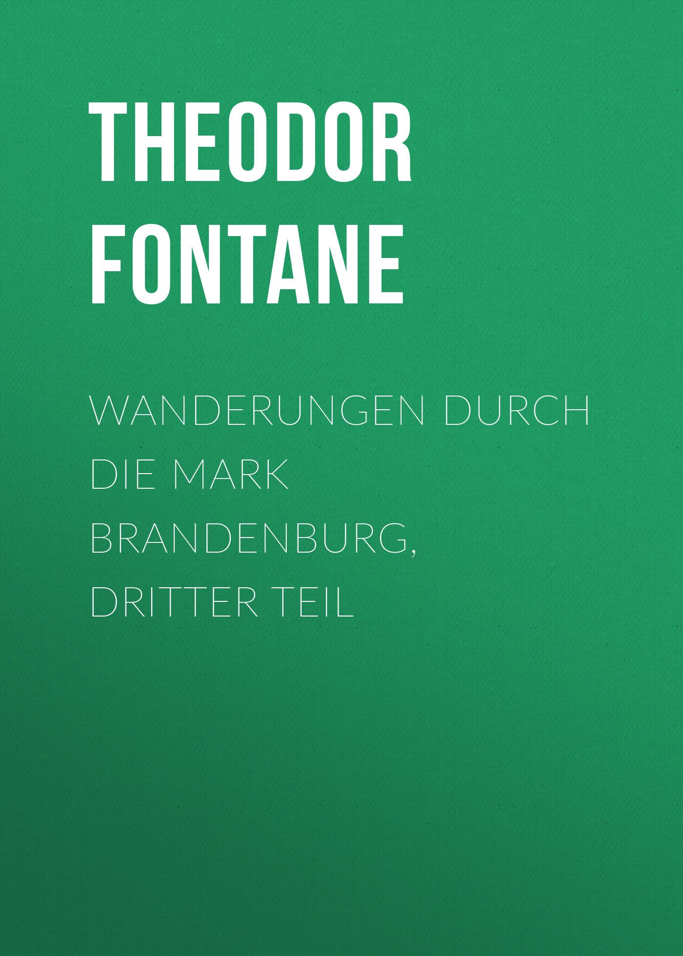 Theodor Fontane Wanderungen durch die Mark Brandenburg, Dritter Teil цена