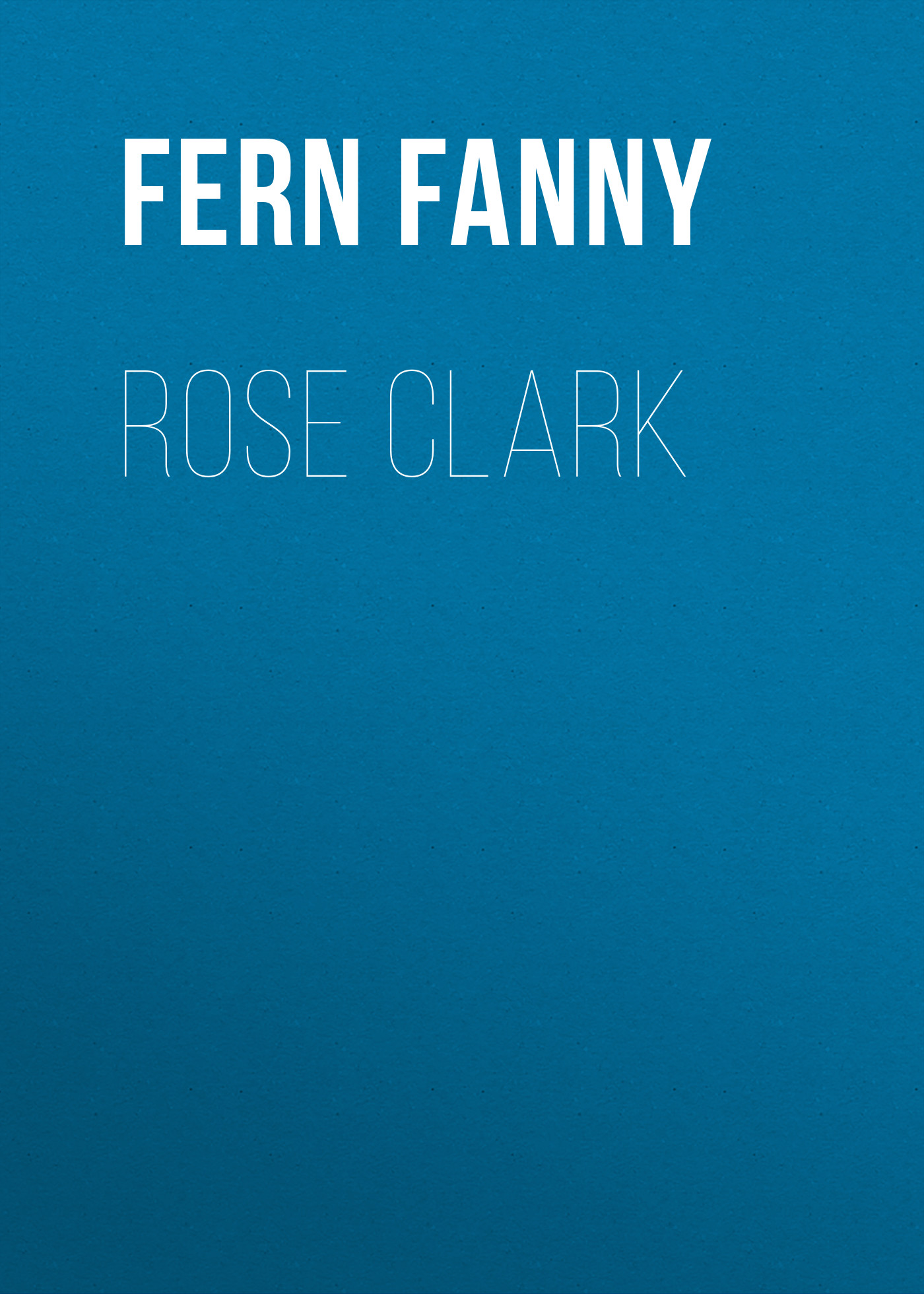 Fern Fanny Rose Clark fern fanny fresh leaves