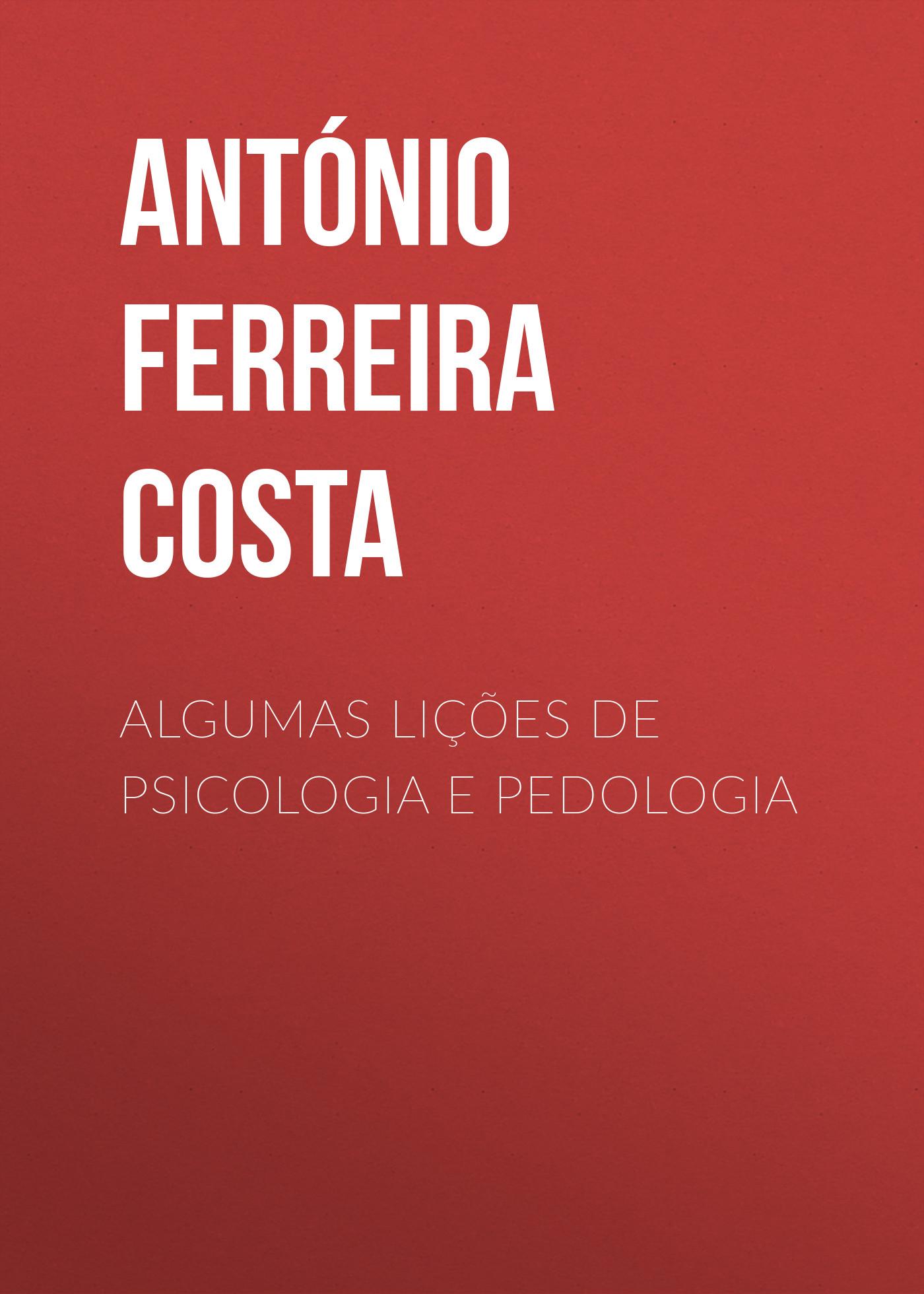 António Ferreira Aurélio da Costa Algumas lições de psicologia e pedologia