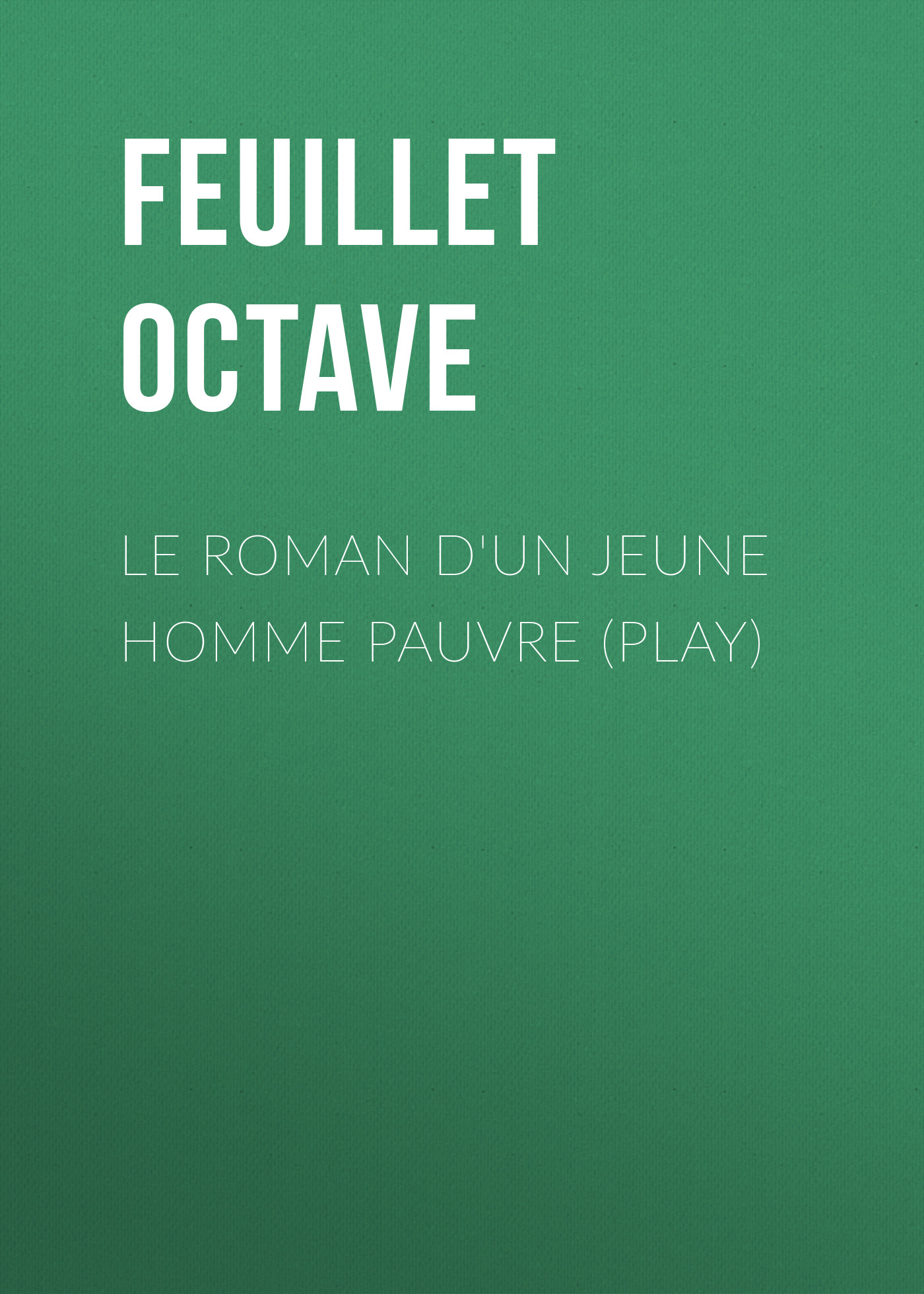 Feuillet Octave Le roman d'un jeune homme pauvre (Play) feuillet octave histoire de sibylle
