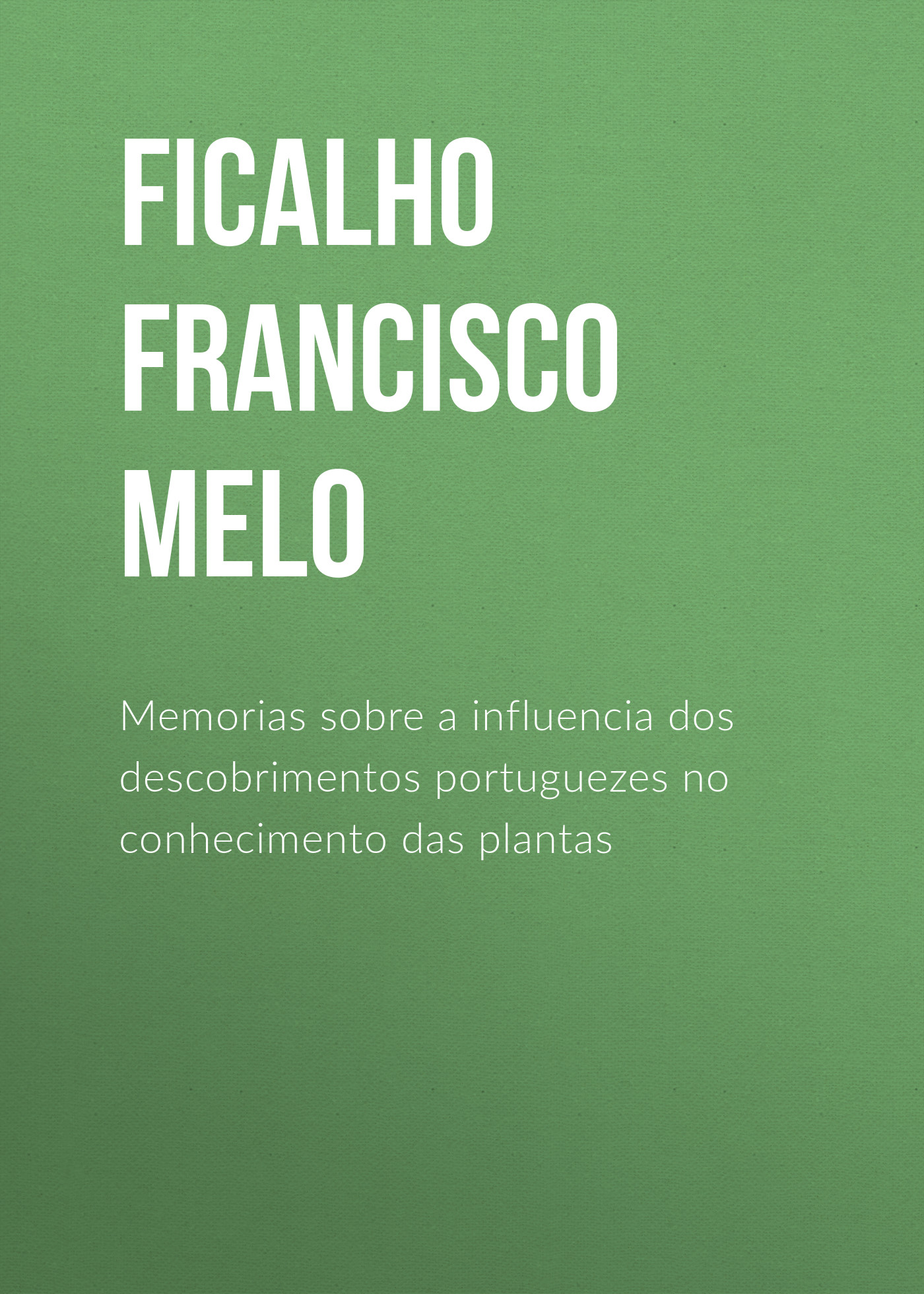 Ficalho Francisco Manuel de Melo Memorias sobre a influencia dos descobrimentos portuguezes no conhecimento das plantas недорго, оригинальная цена