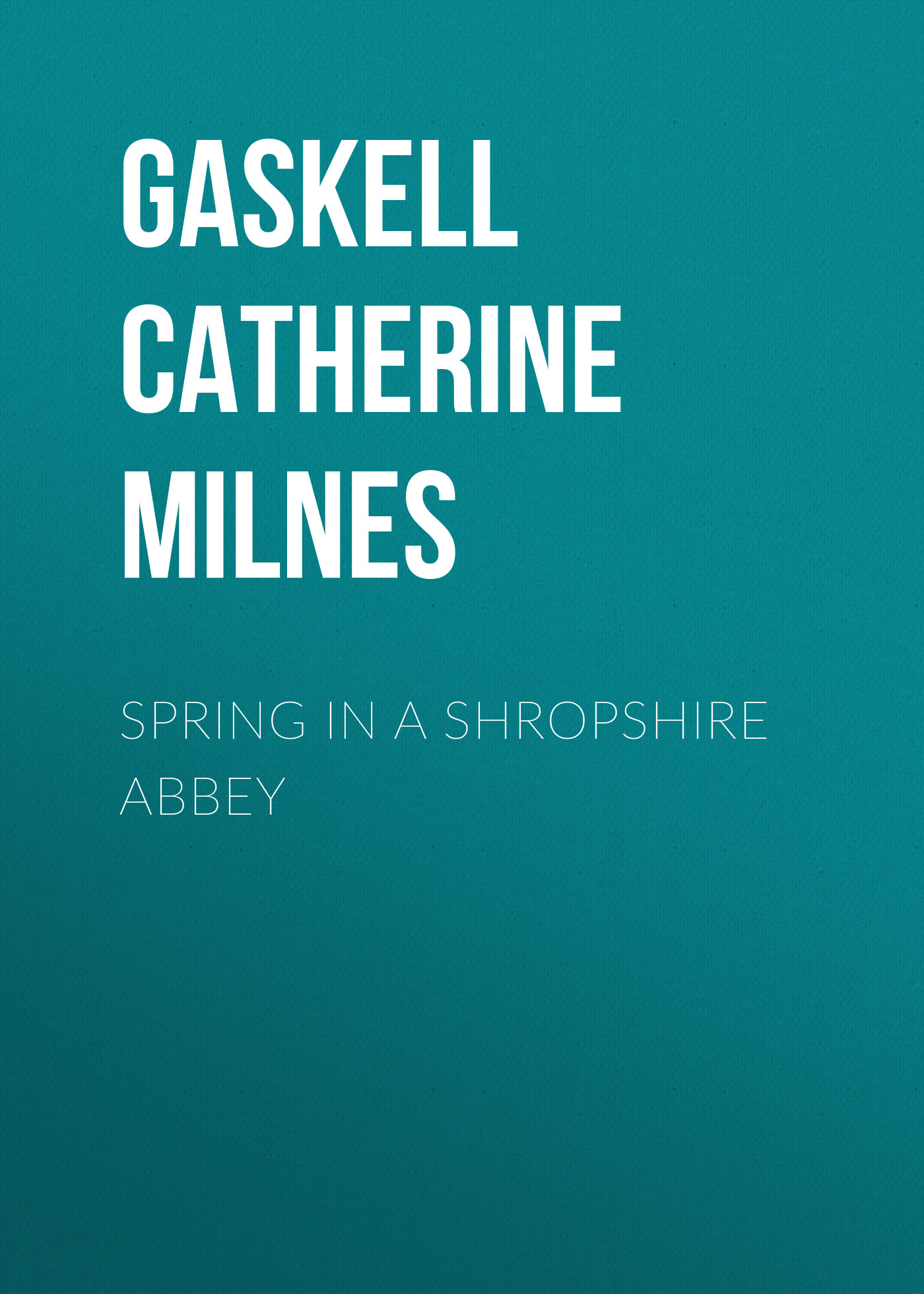 Gaskell Catherine Henrietta Milnes Spring in a Shropshire Abbey a somervell a shropshire lad