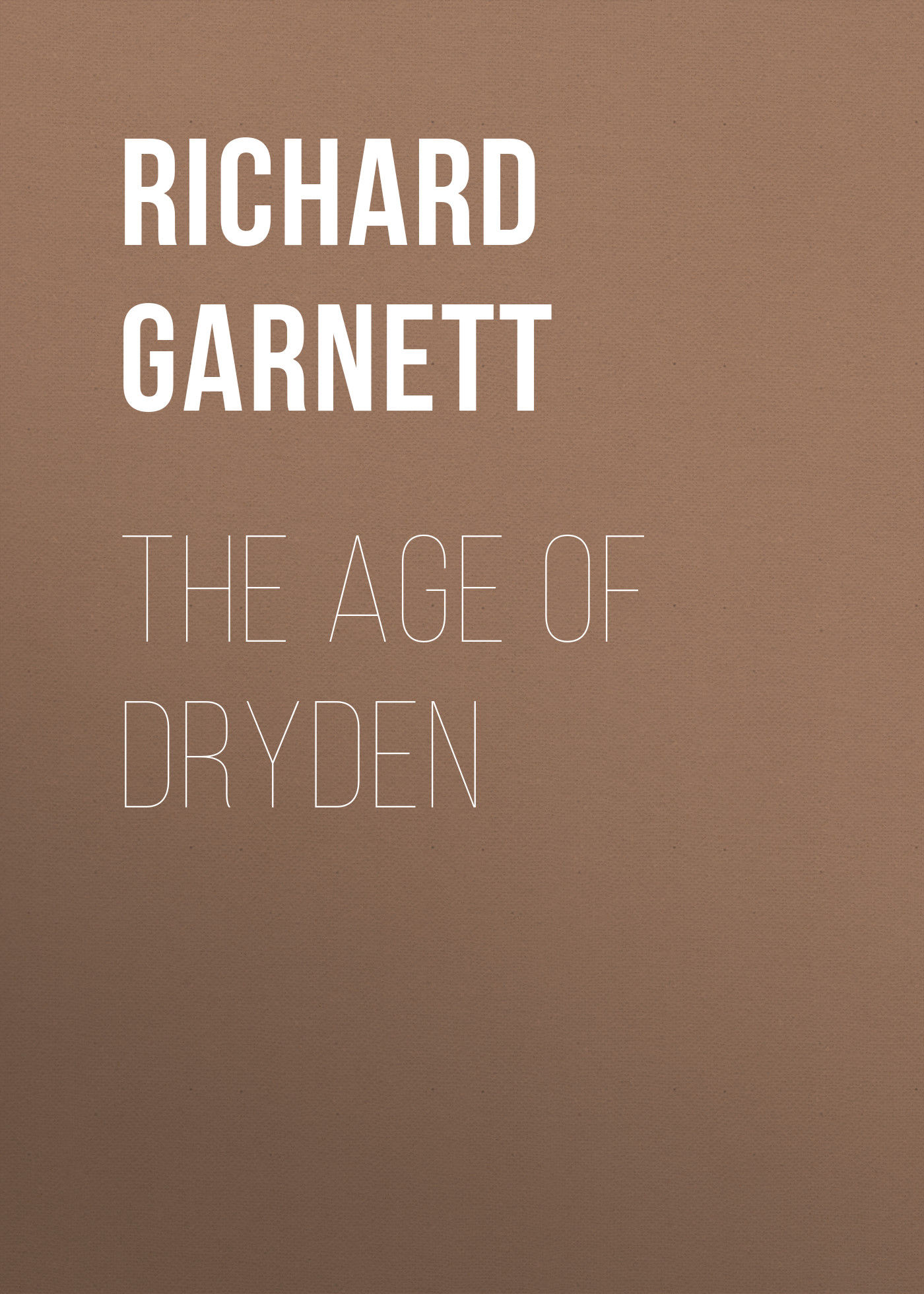 Richard Garnett The Age of Dryden все цены