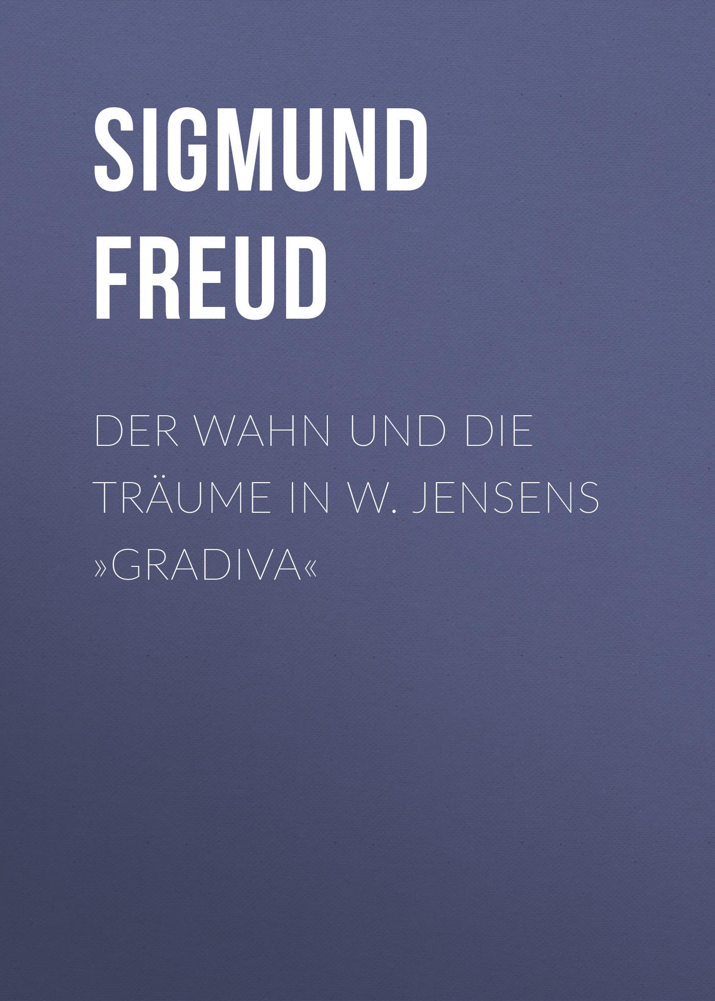 Зигмунд Фрейд Der Wahn und die Träume in W. Jensens »Gradiva« дутики der spur der spur de034amde817
