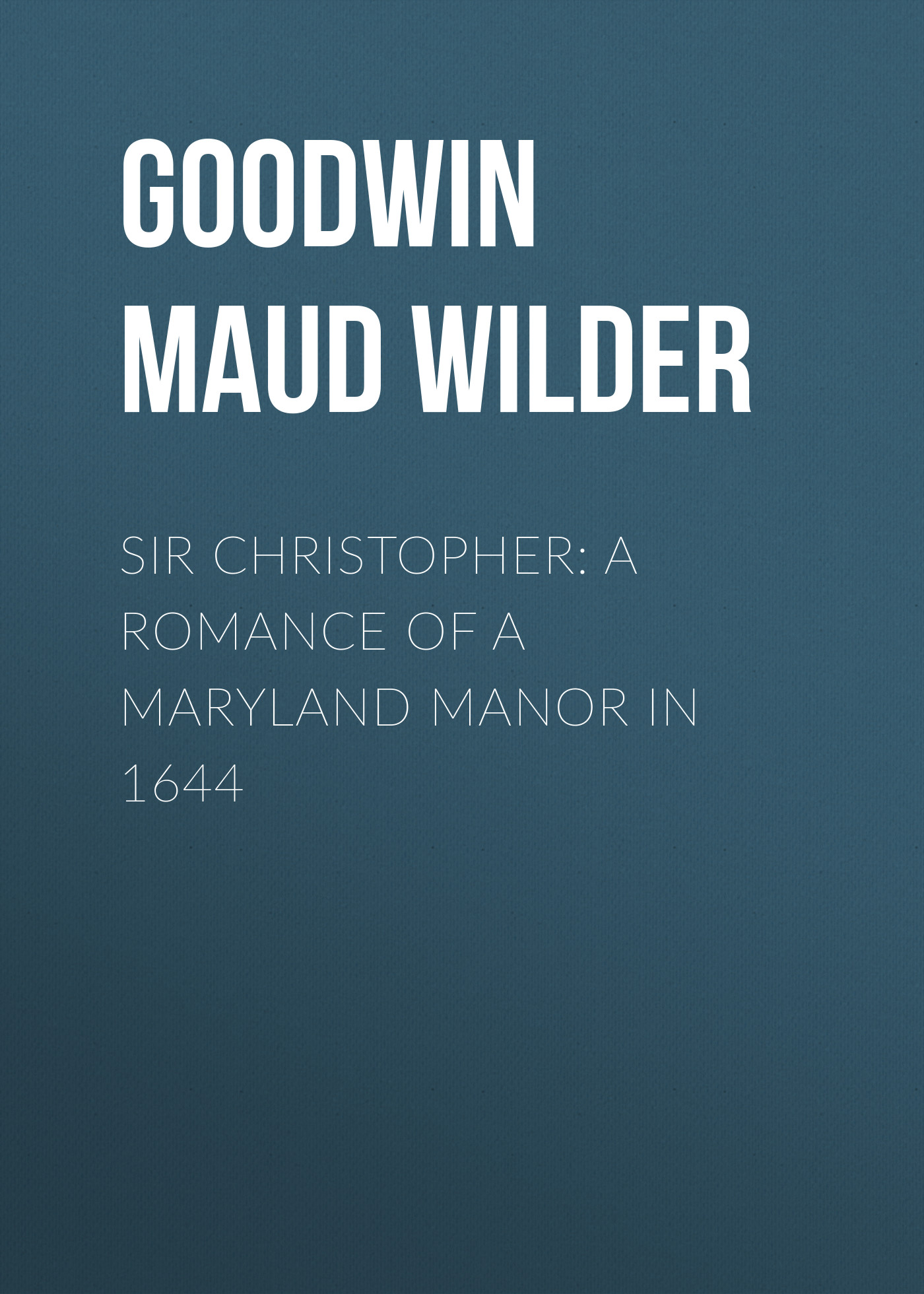 Goodwin Maud Wilder Sir Christopher: A Romance of a Maryland Manor in 1644 geoff quaife chesapeake chaos a luke tremayne adventure malevolence and betrayal in colonial maryland