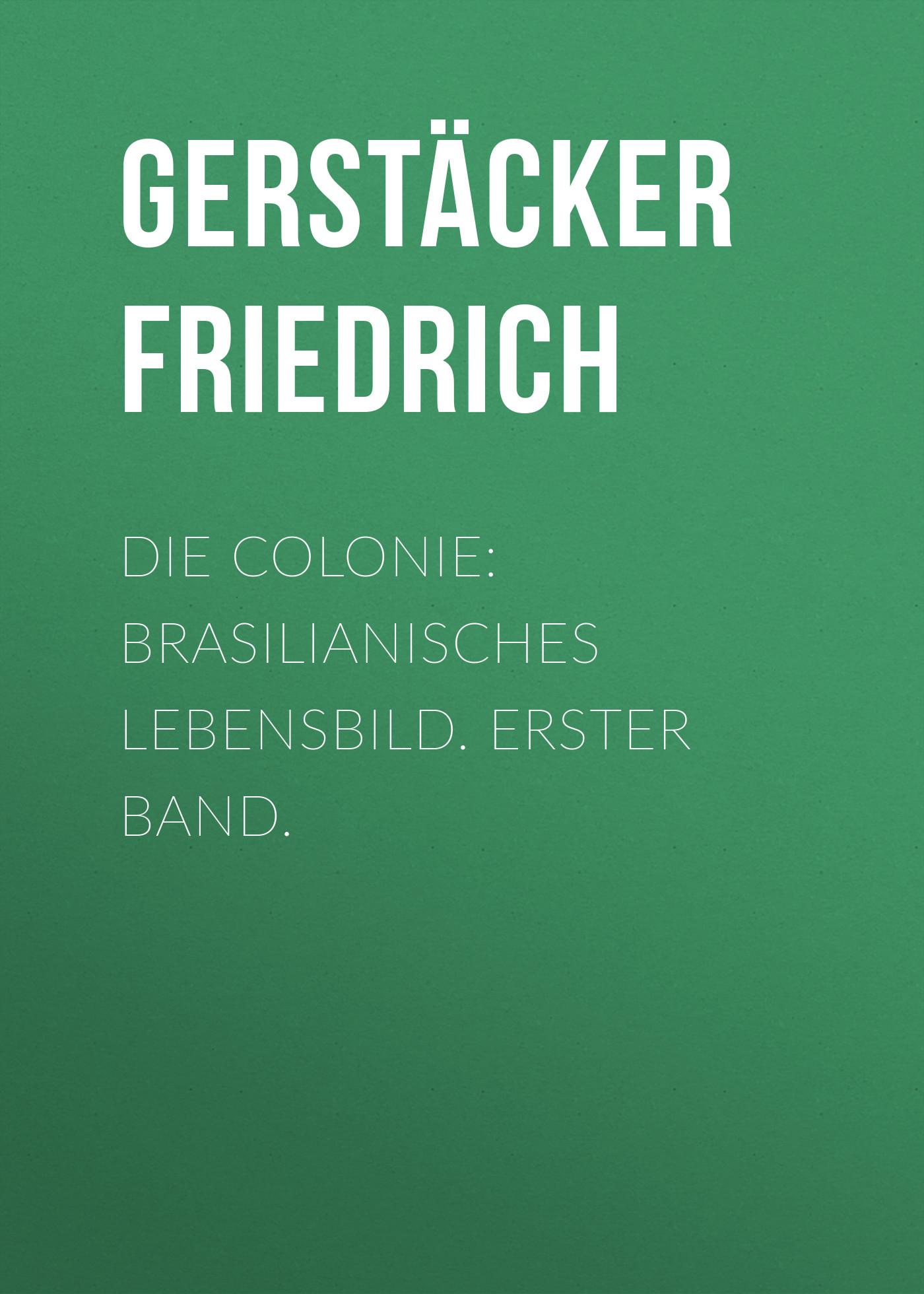 Gerstäcker Friedrich Die Colonie: Brasilianisches Lebensbild. Erster Band. вытяжка cata ceres 600 negra