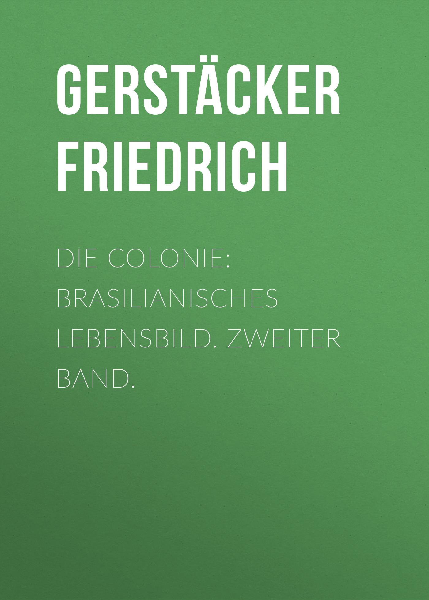 Gerstäcker Friedrich Die Colonie: Brasilianisches Lebensbild. Zweiter Band. gerstäcker friedrich amerikanische wald und strombilder zweiter band