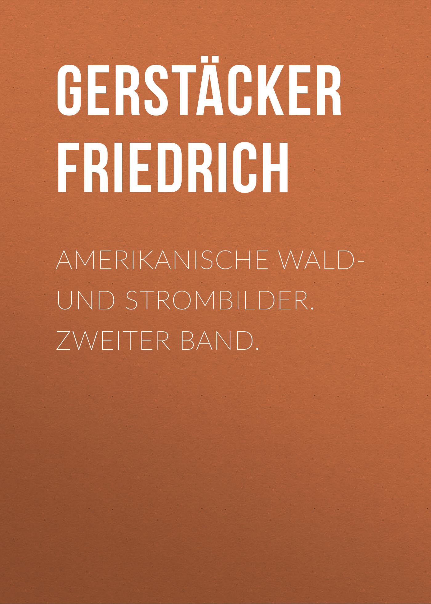 Gerstäcker Friedrich Amerikanische Wald- und Strombilder. Zweiter Band. gerstäcker friedrich amerikanische wald und strombilder zweiter band