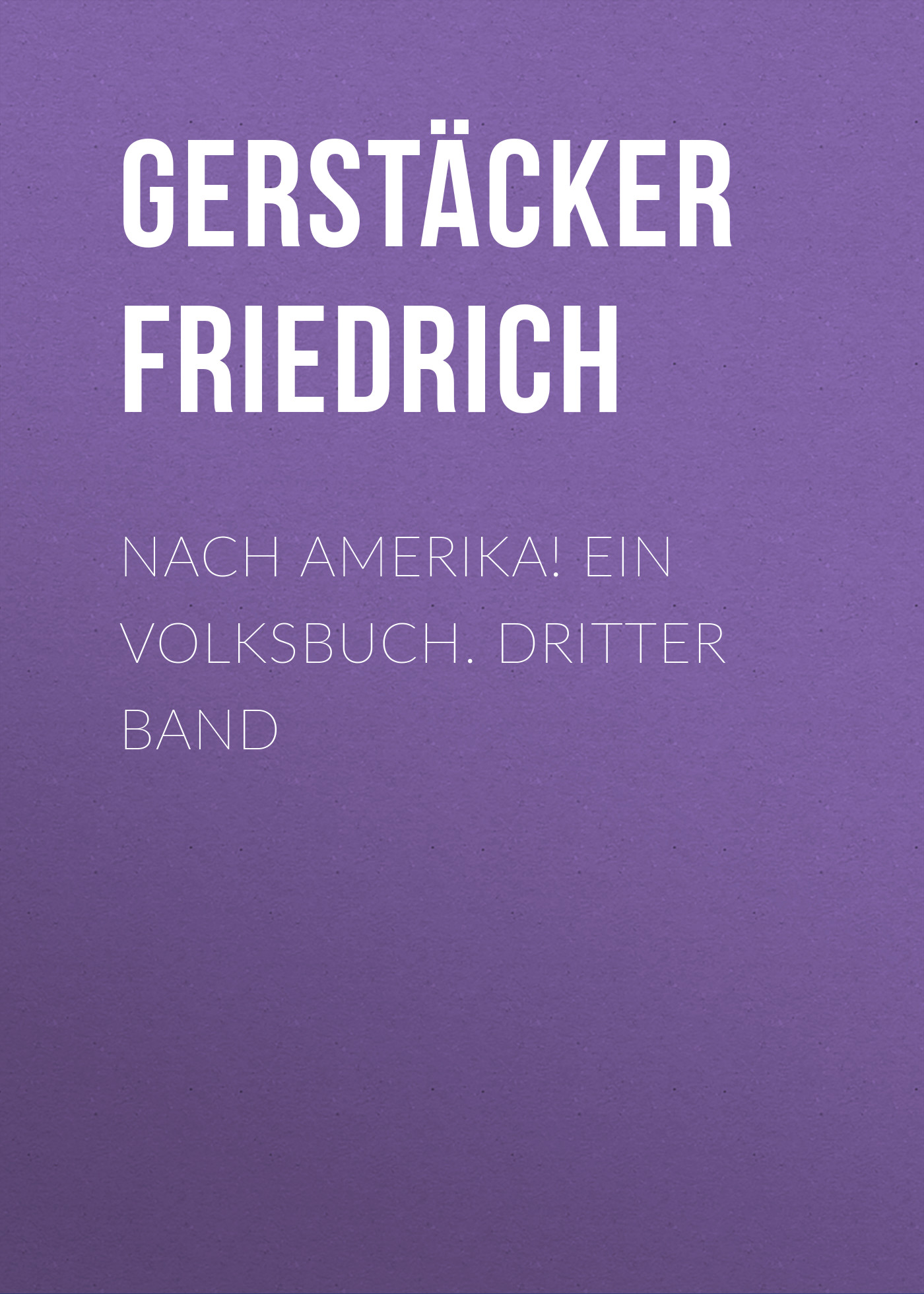 Gerstäcker Friedrich Nach Amerika! Ein Volksbuch. Dritter Band