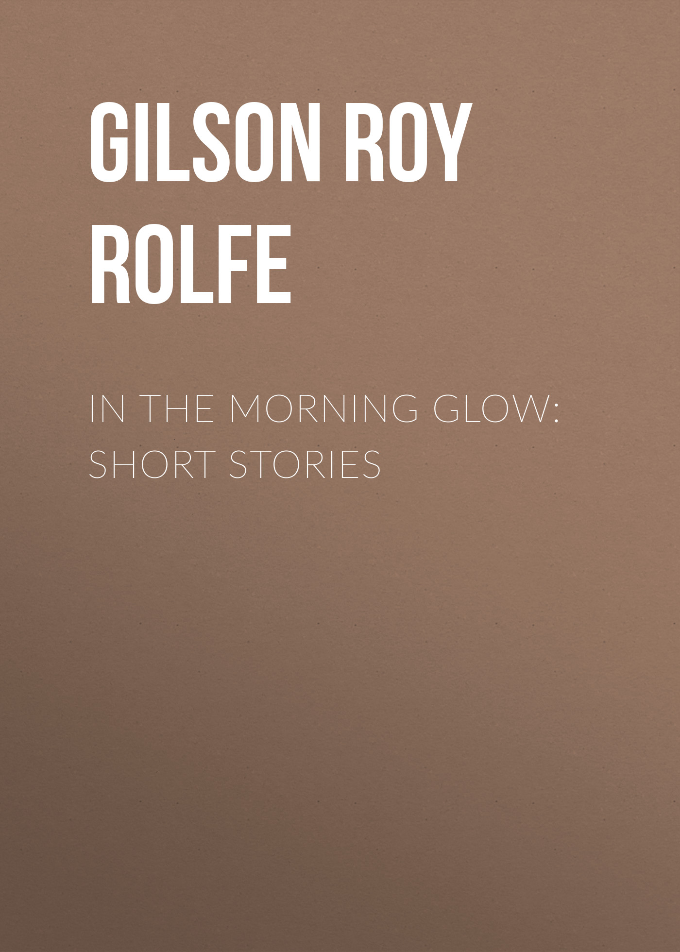 Gilson Roy Rolfe In the Morning Glow: Short Stories l467 trans rolfe latin