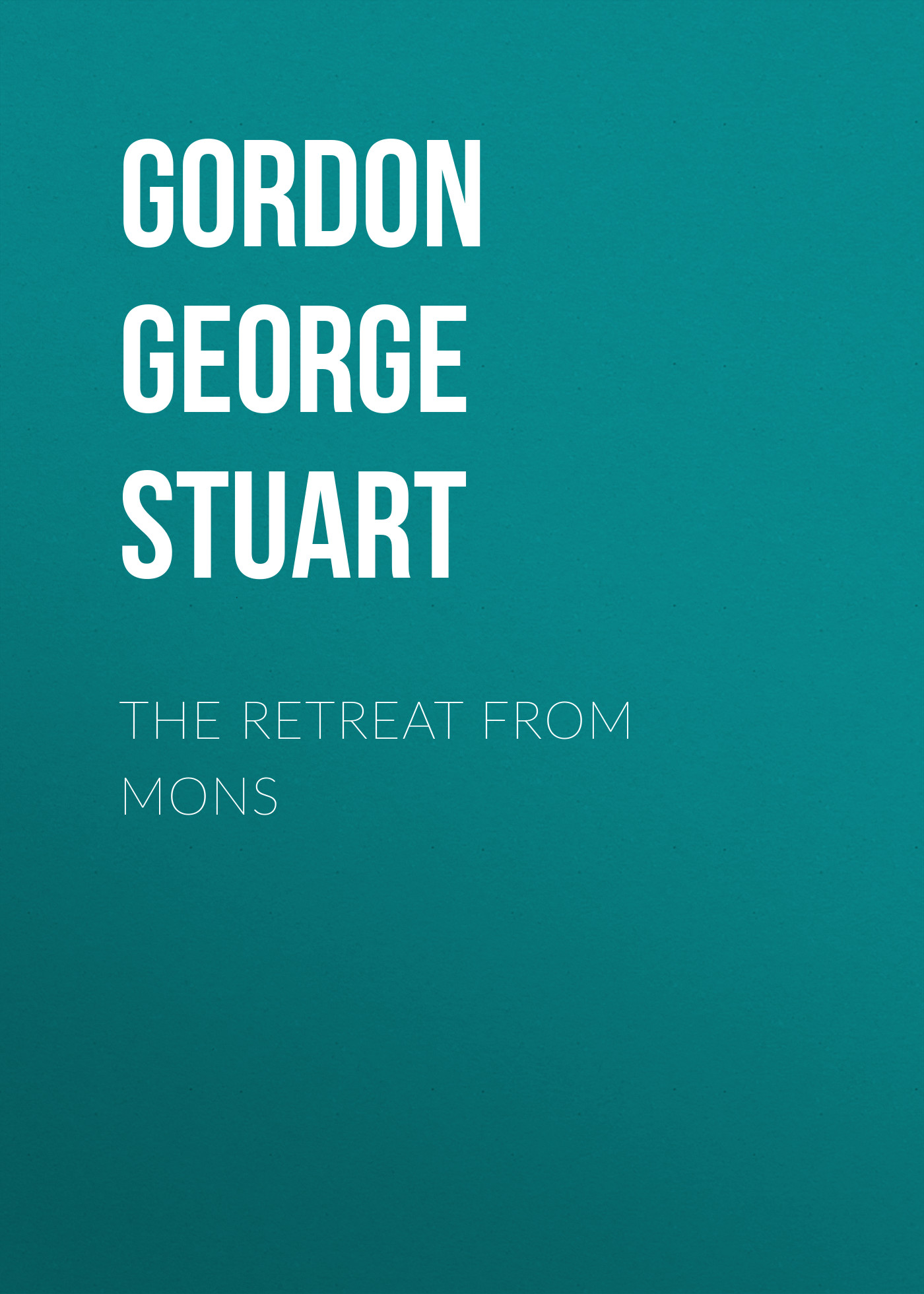 Gordon George Stuart The Retreat from Mons george gordon byron childe harold s pilgrimage canto the third