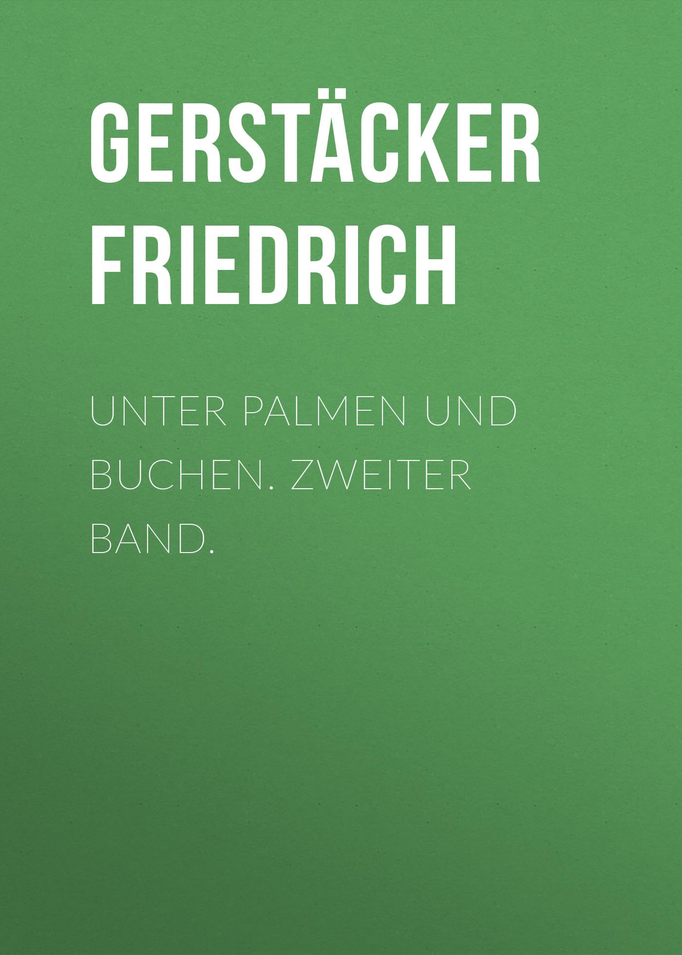 Gerstäcker Friedrich Unter Palmen und Buchen. Zweiter Band. gerstäcker friedrich amerikanische wald und strombilder zweiter band