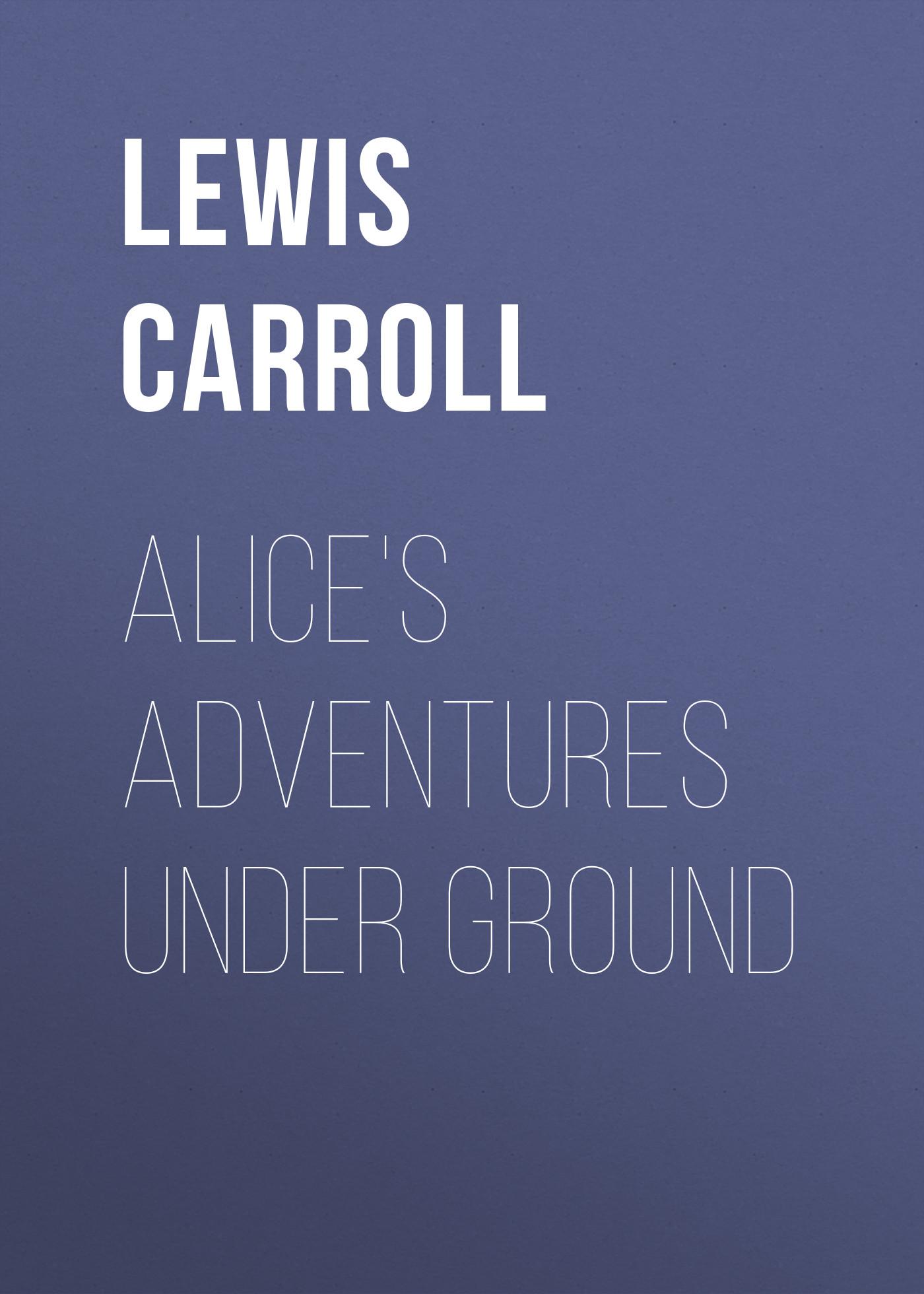 Льюис Кэрролл Alice's Adventures Under Ground whispers under ground