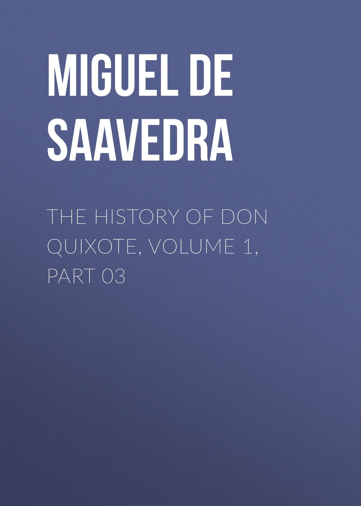 Мигель де Сервантес Сааведра The History of Don Quixote, Volume 1, Part 03 g l shumway history of western nebraska and its people volume 3 part 1