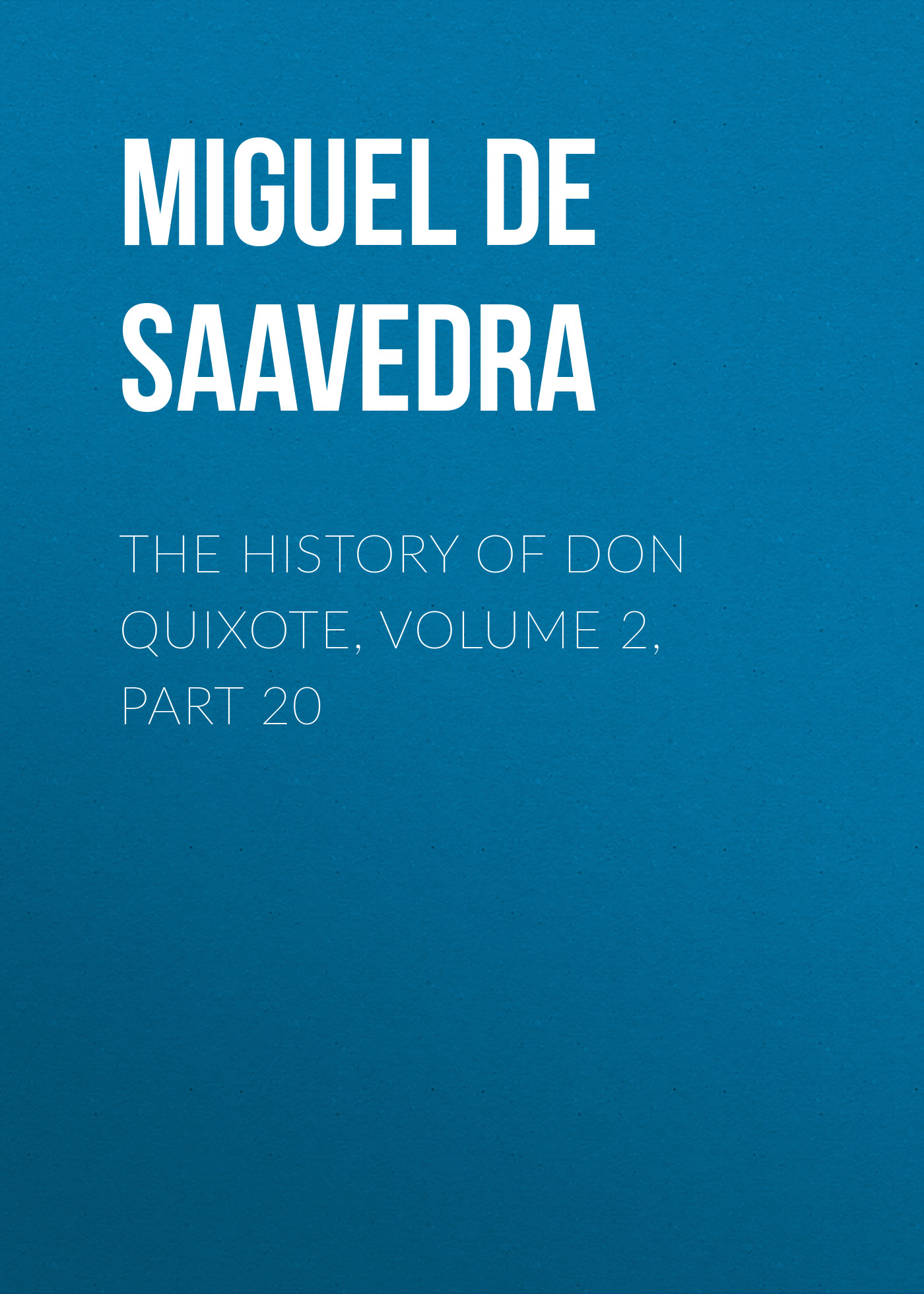 Мигель де Сервантес Сааведра The History of Don Quixote, Volume 2, Part 20 rasmus björn anderson the heimskringla a history of the norse kings volume 5 part 2