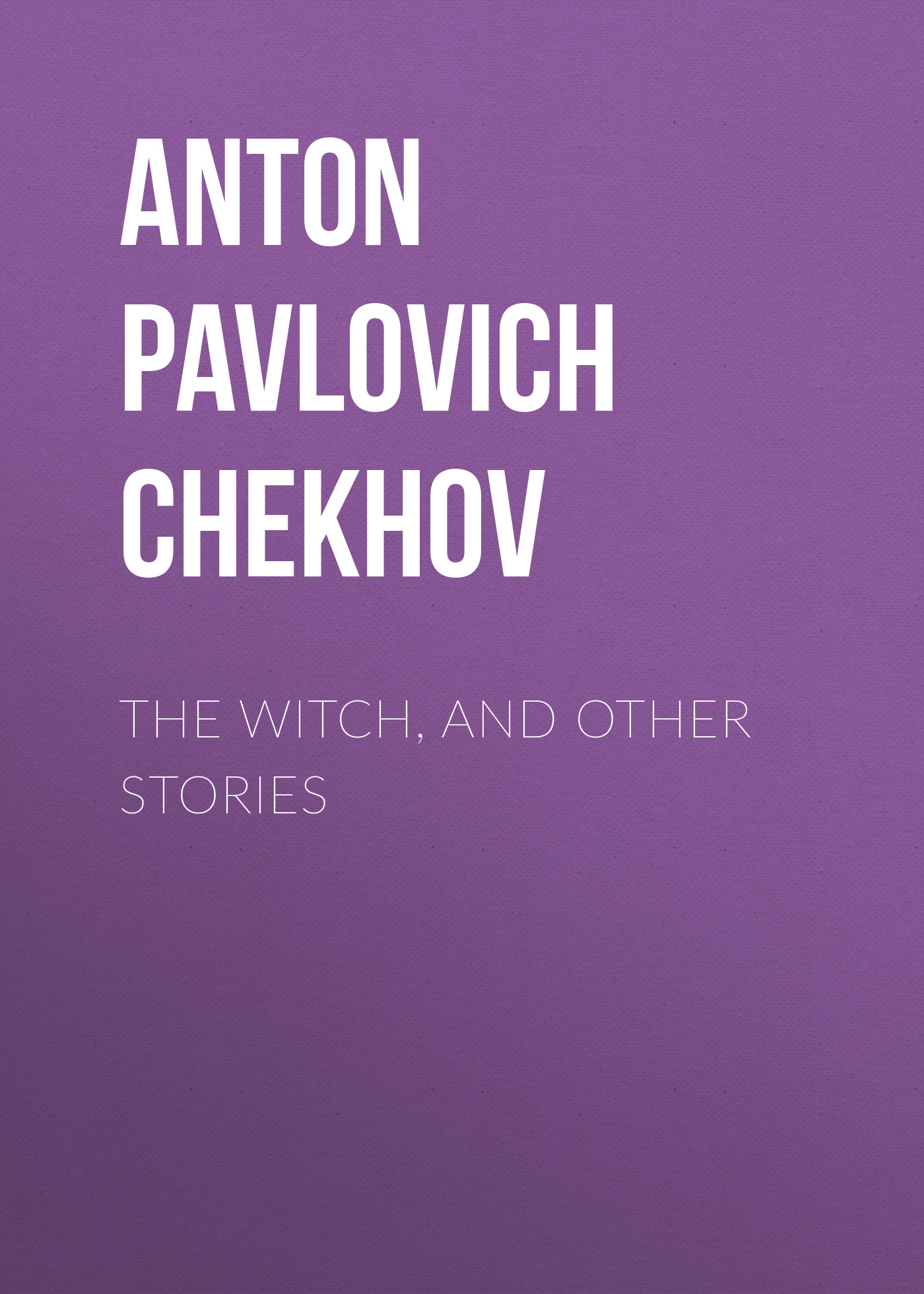 Антон Чехов The Witch, and Other Stories anton pavlovich chekhov the witch and other stories