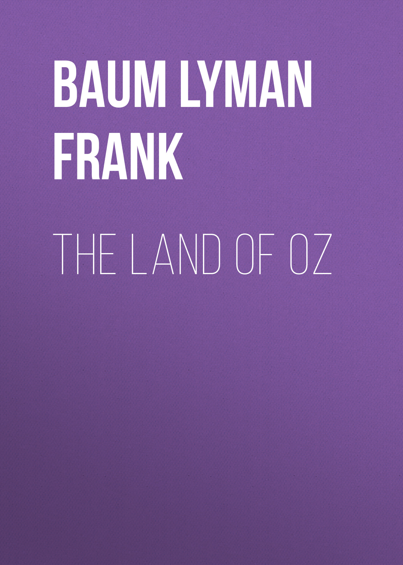 Лаймен Фрэнк Баум The Land of Oz лаймен фрэнк баум the tin woodman of oz