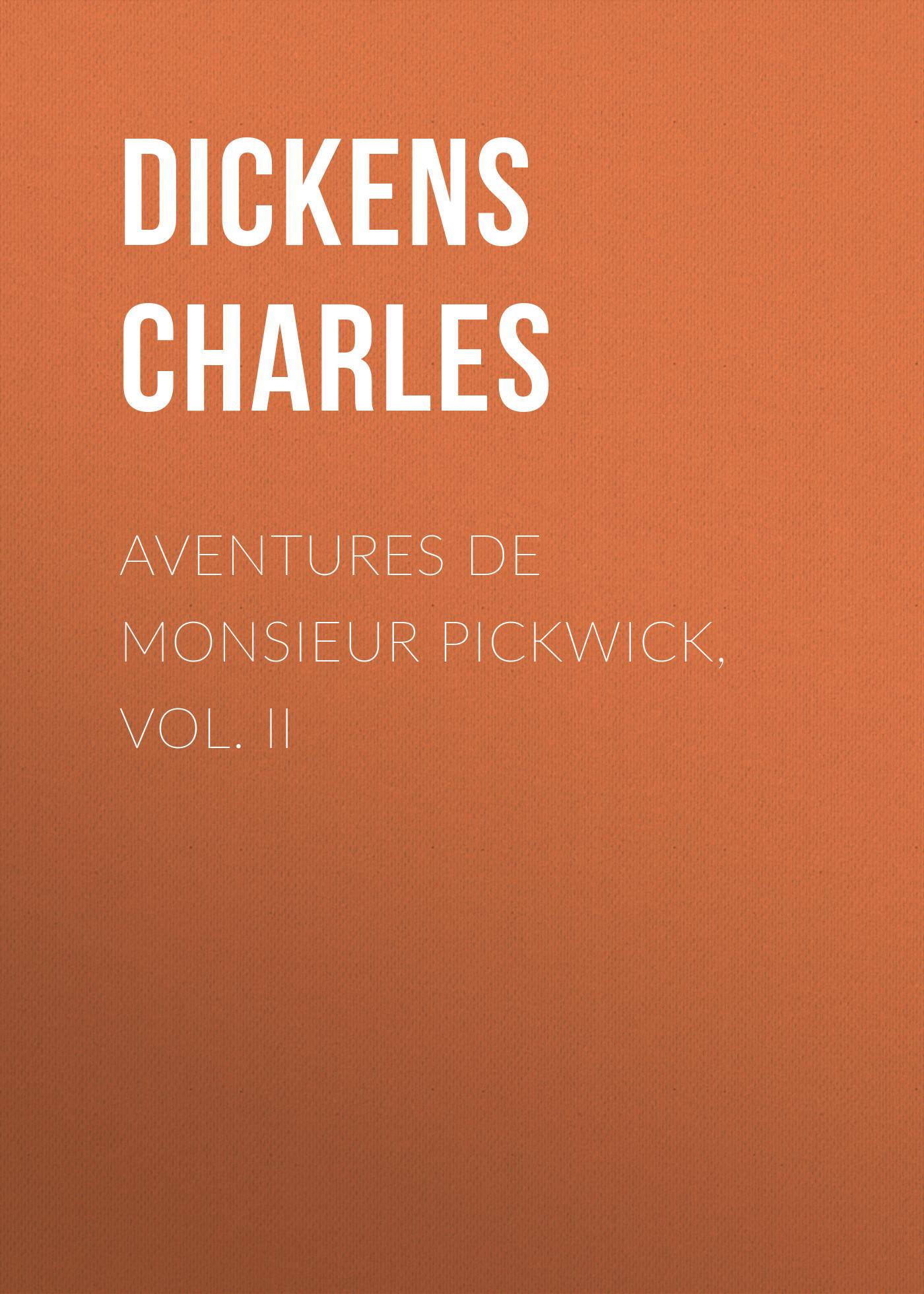 Чарльз Диккенс Aventures de Monsieur Pickwick, Vol. II чарльз диккенс bardell v pickwick