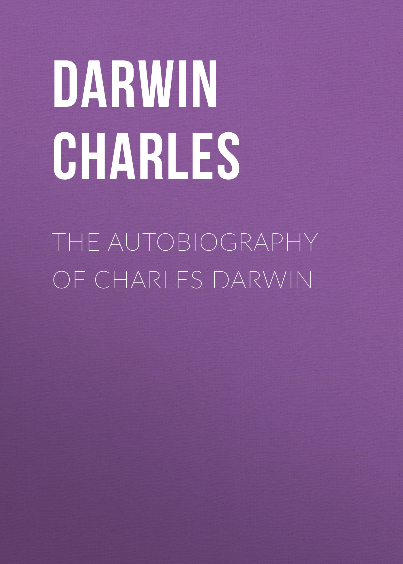 Чарльз Дарвин The Autobiography of Charles Darwin чарльз дарвин coral reefs