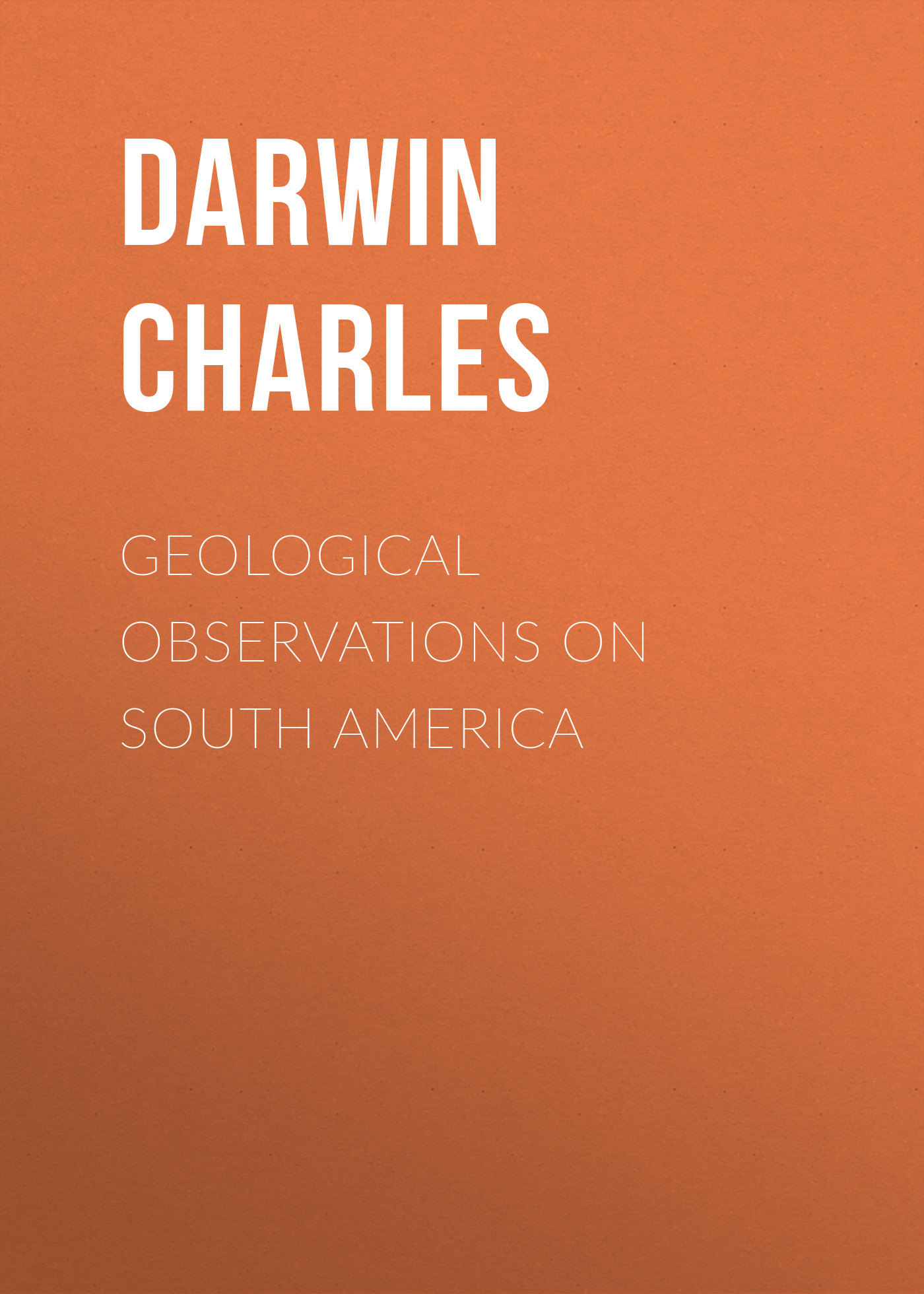 Чарльз Дарвин Geological Observations on South America george culley observations on live stock
