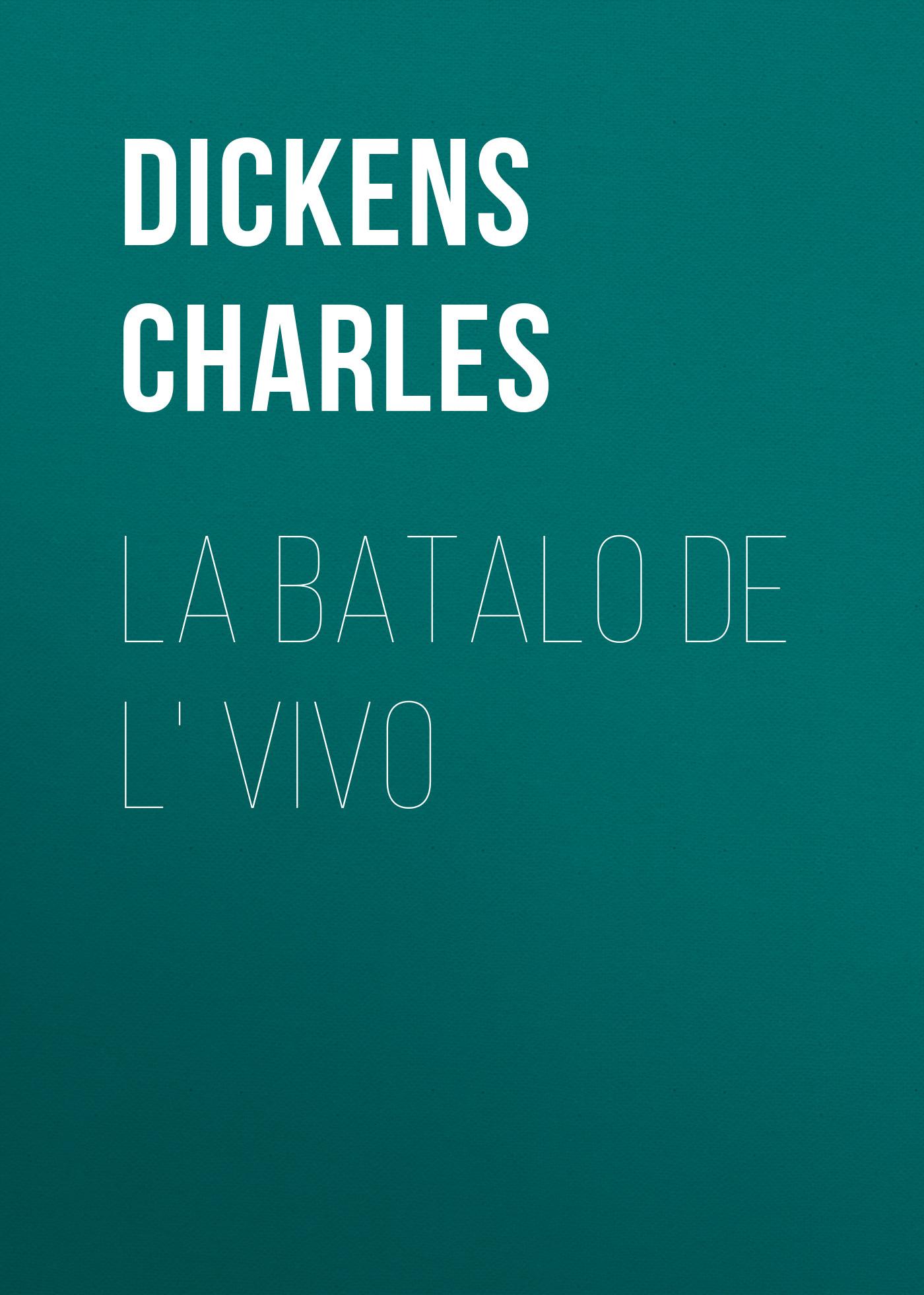 Чарльз Диккенс La Batalo de l' Vivo цена