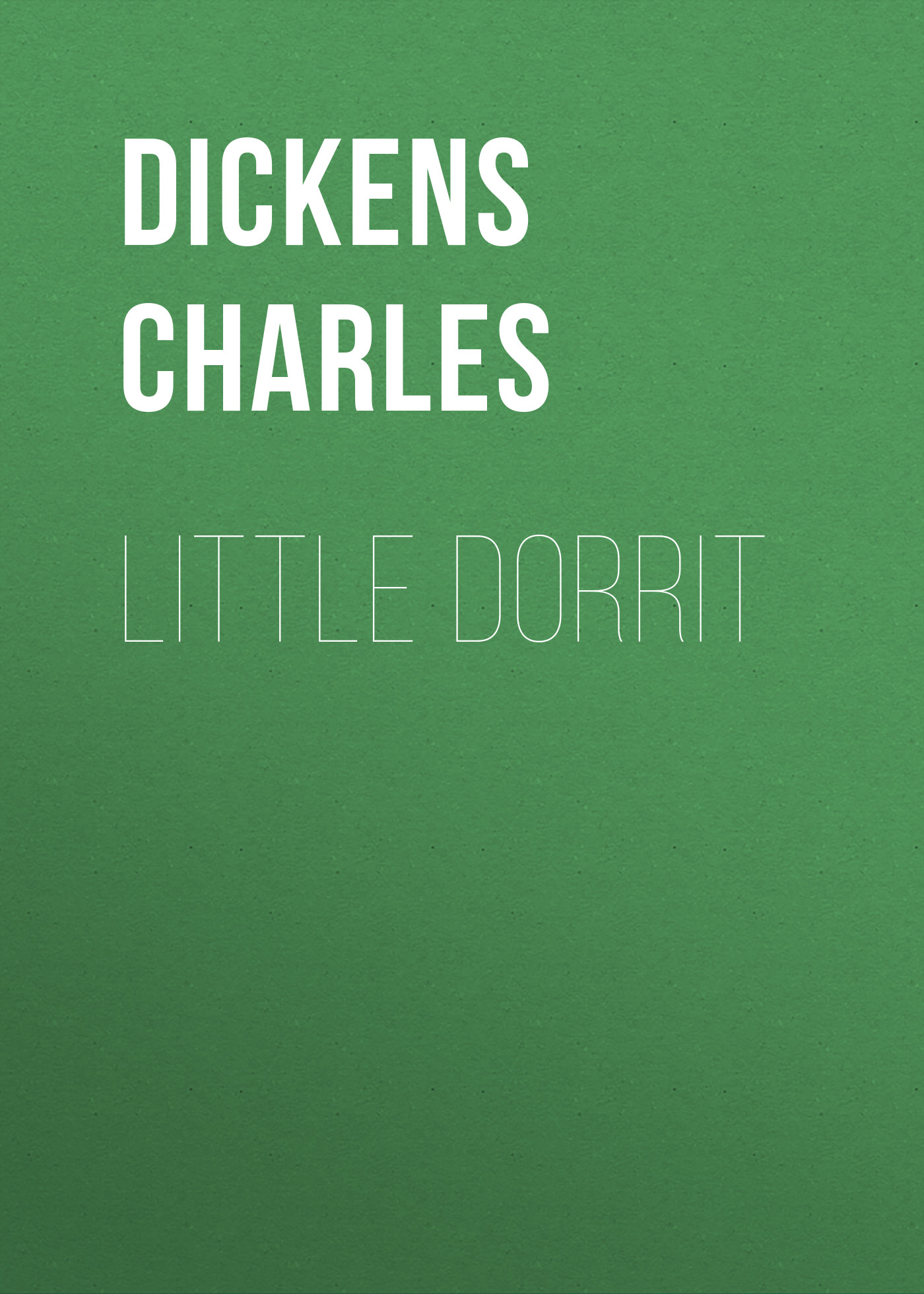 Чарльз Диккенс Little Dorrit dickens c little dorrit book the second riches