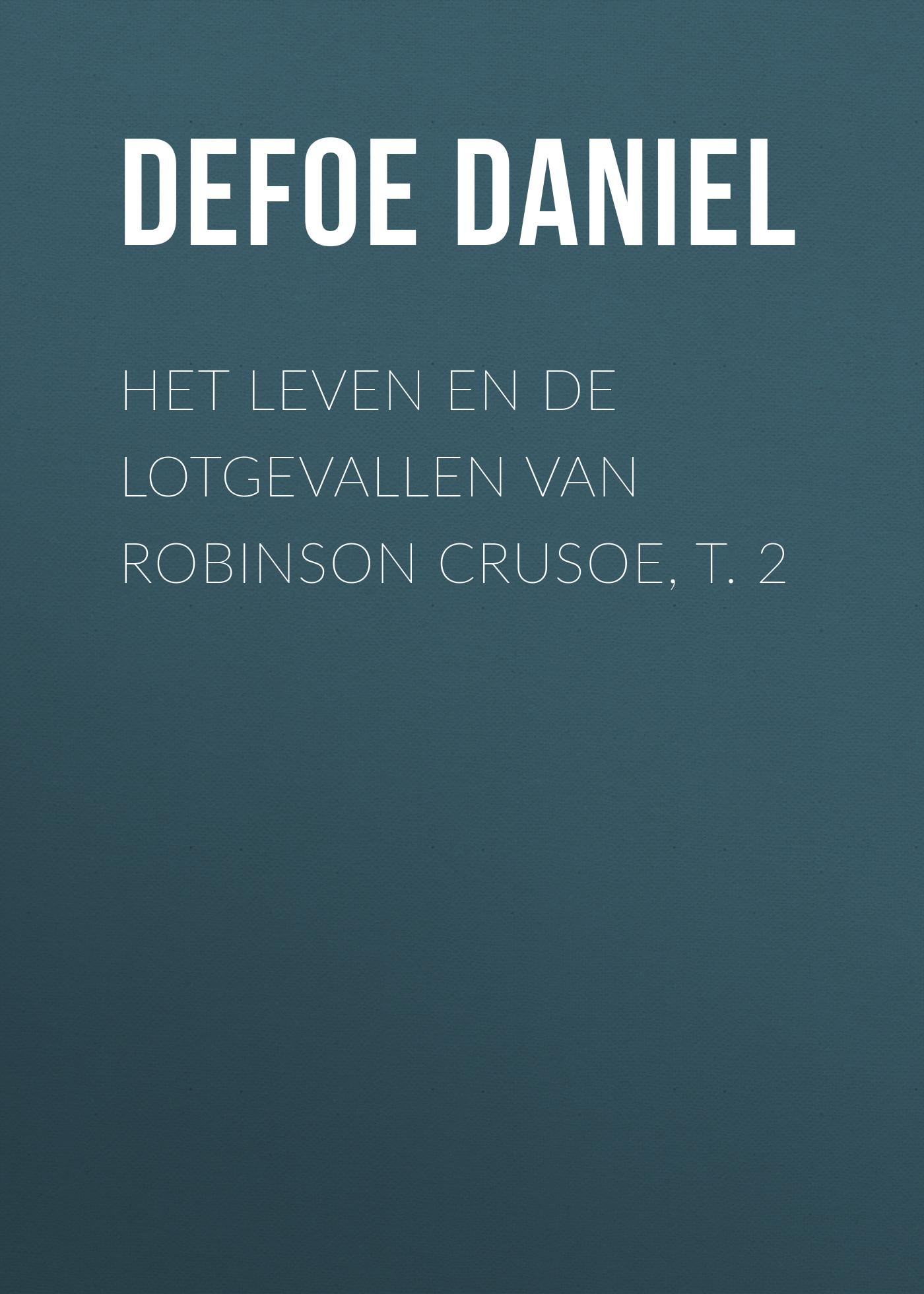 Даниэль Дефо Het leven en de lotgevallen van Robinson Crusoe, t. 2 wharfedale pro diva 8 w b