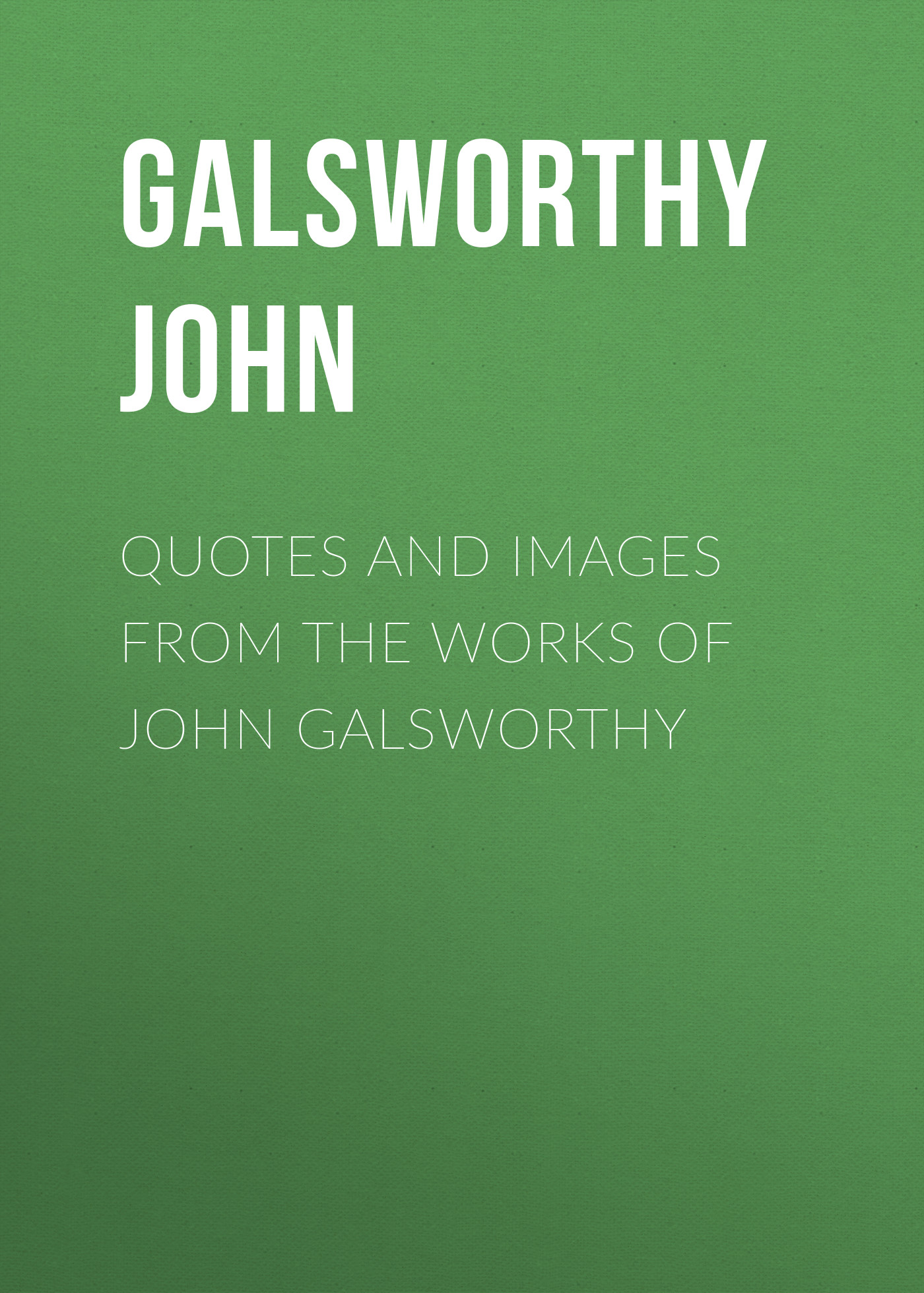 Galsworthy John Quotes and Images From the Works of John Galsworthy