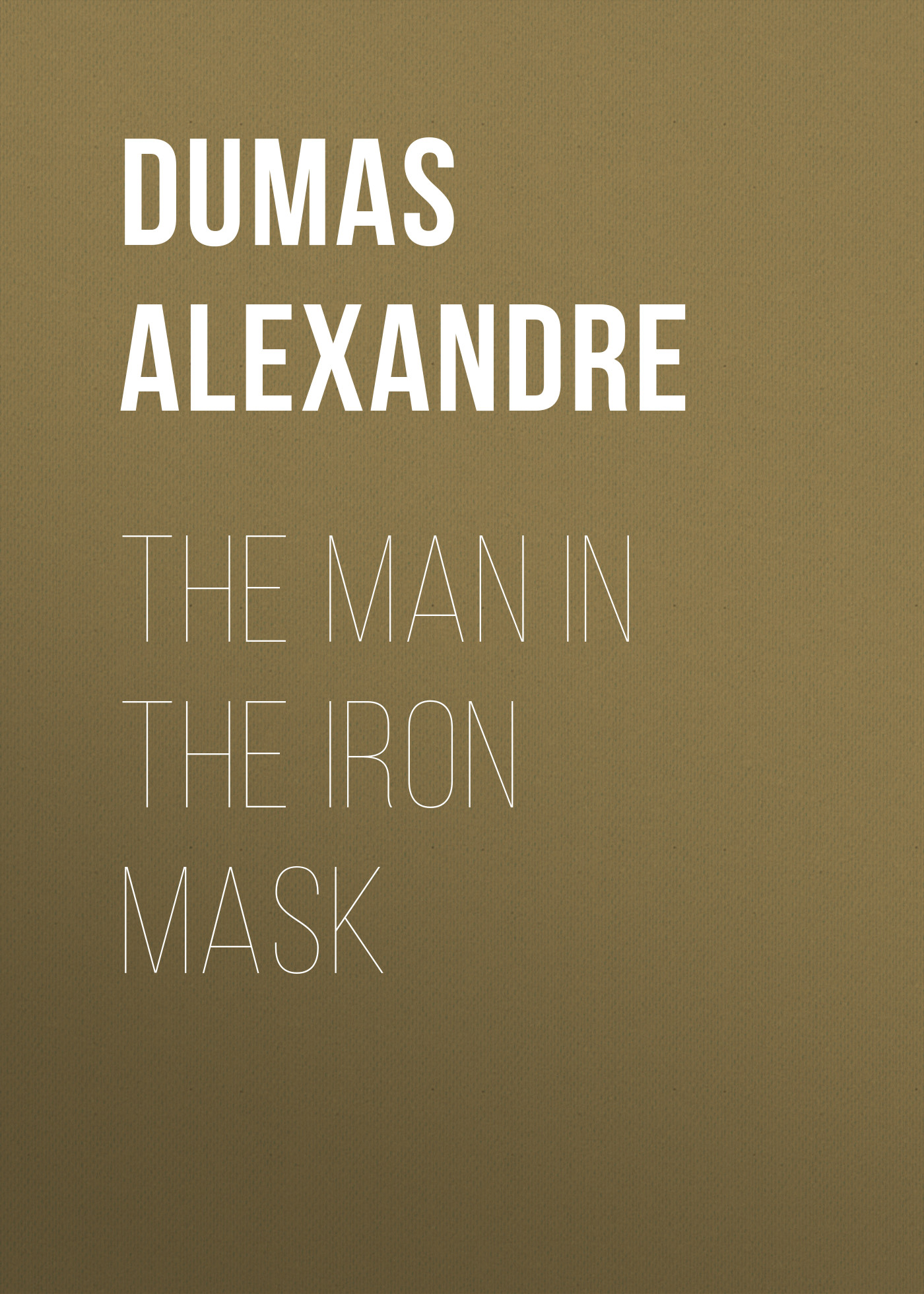 Александр Дюма The Man in the Iron Mask the man in the queue
